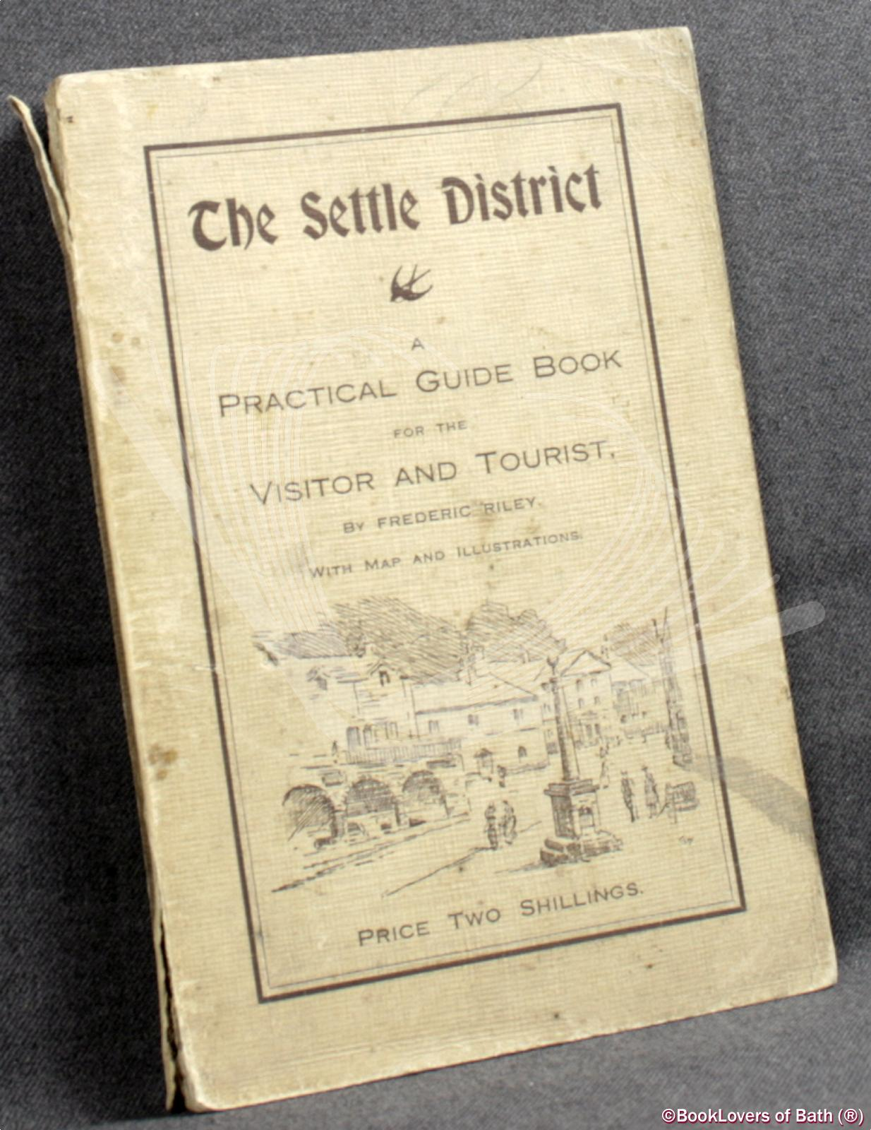 The Settle District: A Practical Guide Book for the Visitor and Tourist - Frederic Riley