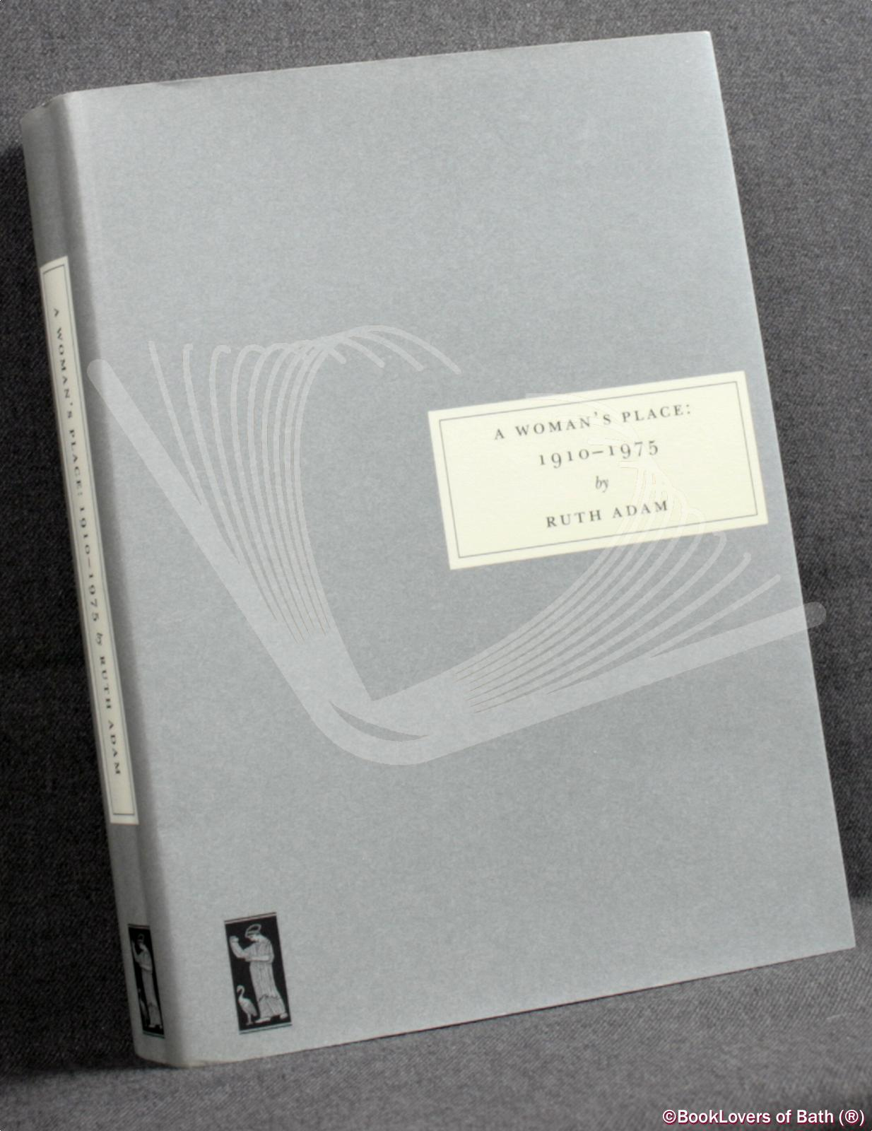 A Woman's Place, 1910-1975: With a New Afterword by Yvonne Roberts - Ruth Adam