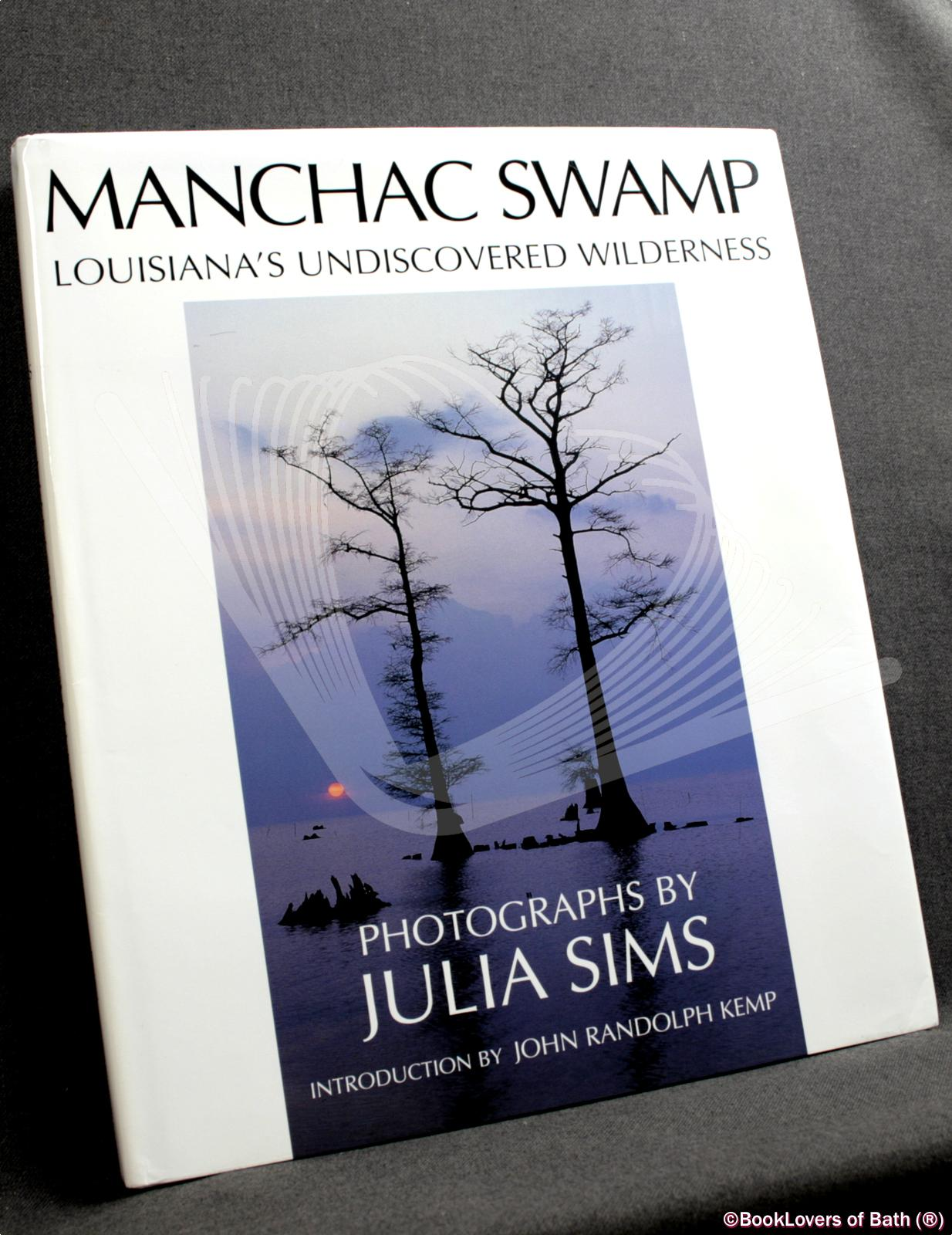 Manchac Swamp: Louisiana's Undiscovered Wilderness - Julia Sims