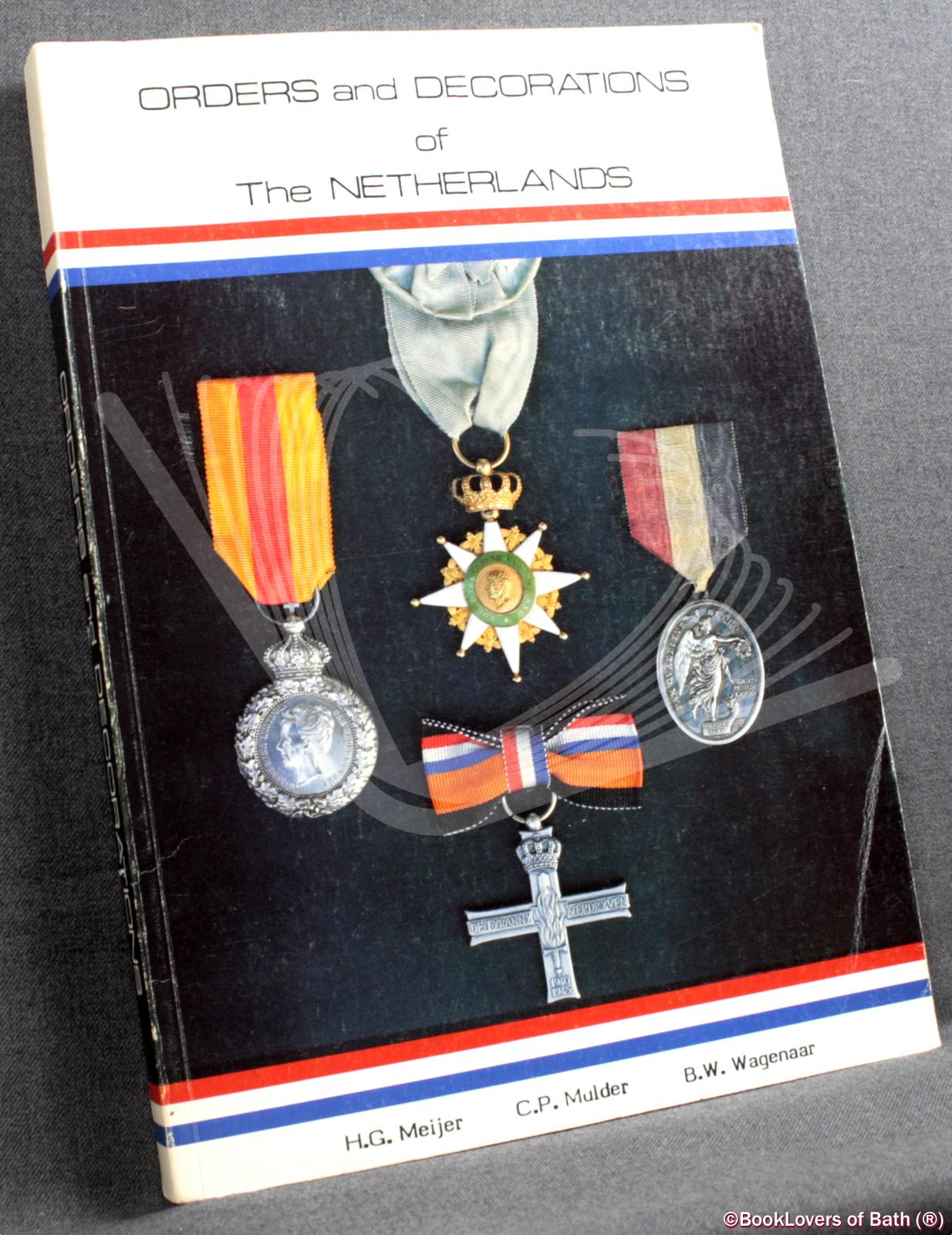 Orders and Decorations of the Netherlands - H. G. Meijer, C. P. Mulder & B. W. Wagenaar