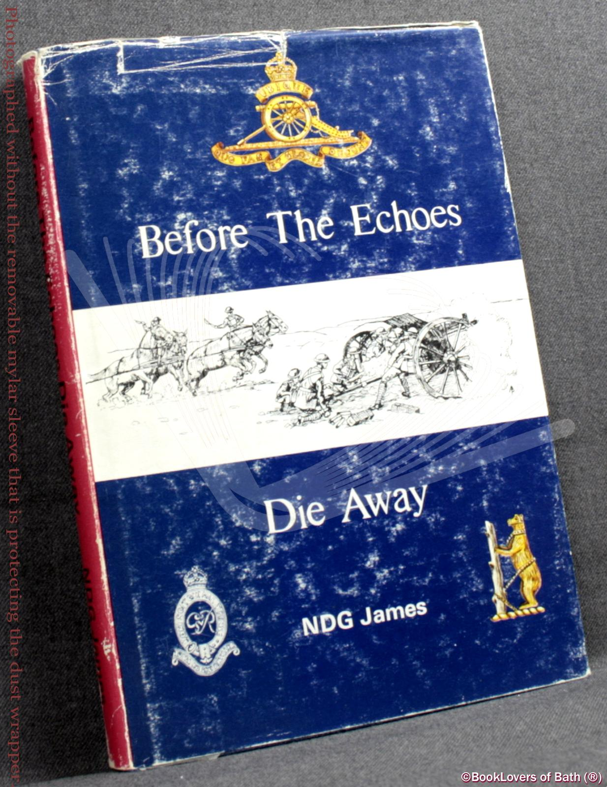 Before the Echoes Die Away: The Story of a Warwickshire Territorial Gunner Regiment 1892-1969 - N. D. G. James