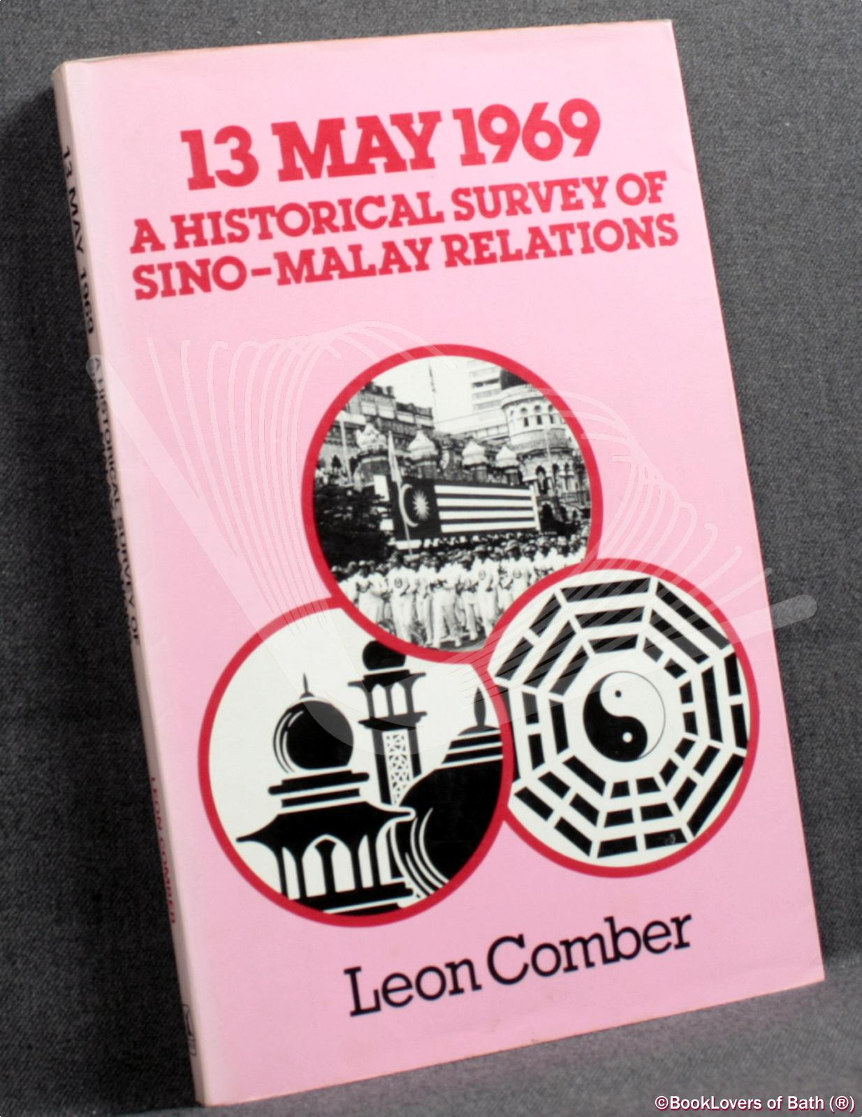 13 May 1969: A Historical Survey of Sino-Malay Relations - Leon Comber