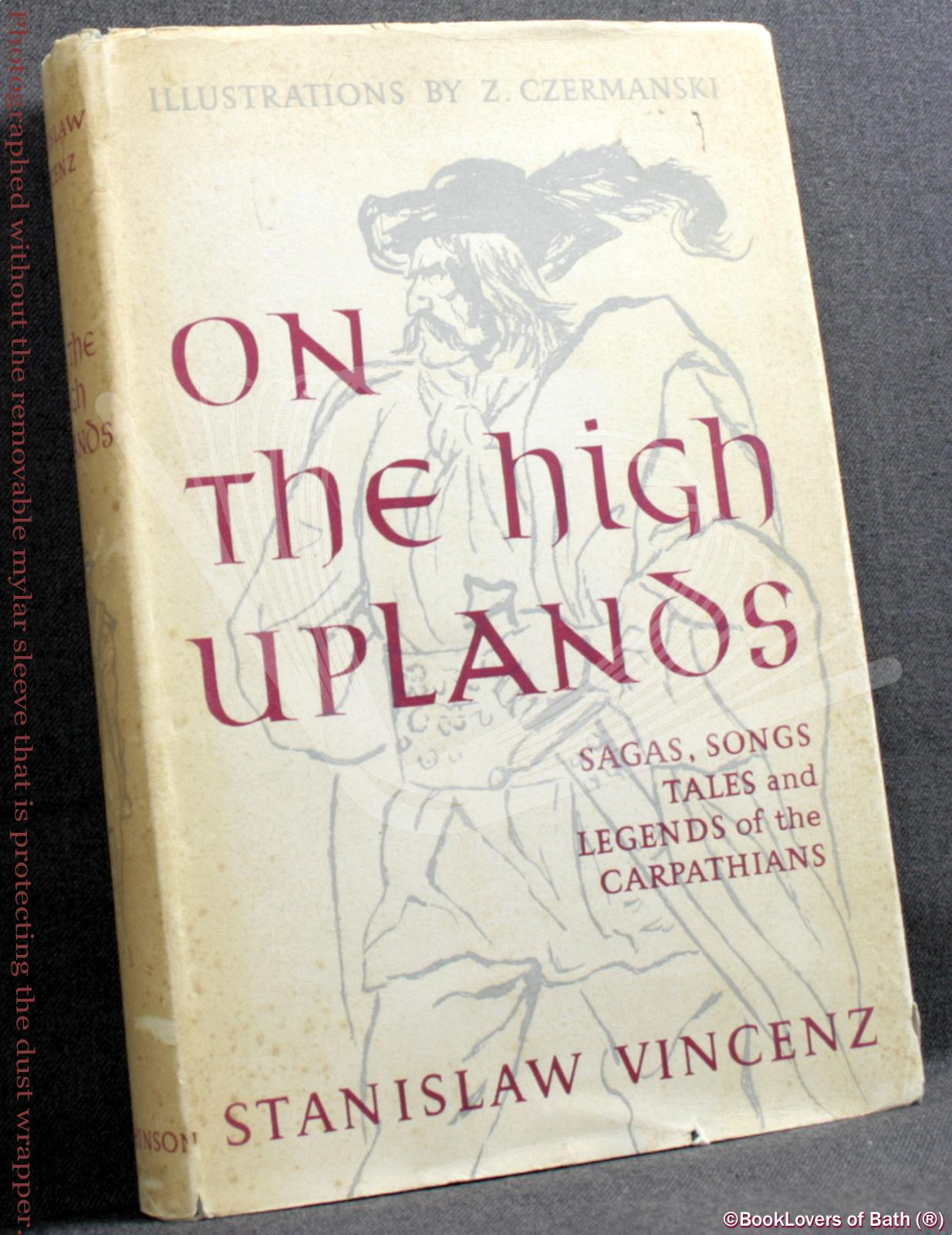 On the High Uplands: Sagas, Songs, Tales and Legends of the Carpathians - Stanislaw Vincenz