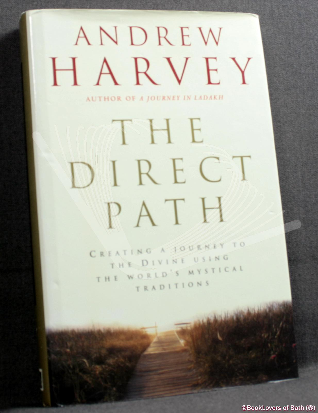 The Direct Path: Creating a Journey to the Divine Using the World's Mystical Traditions - Andrew Harvey