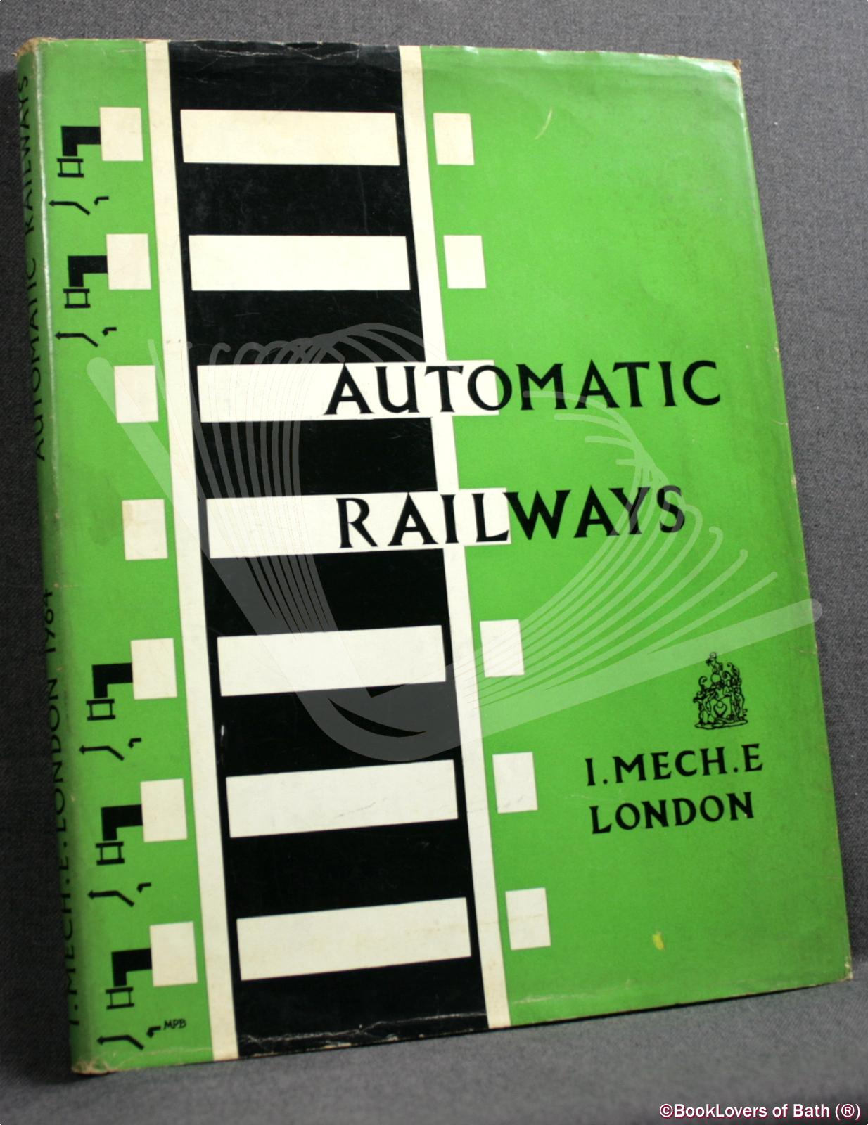 Automatic Railways: A Convention Arranged by the Railway Engineering Group 23rd-25th September 1964 - Anon.