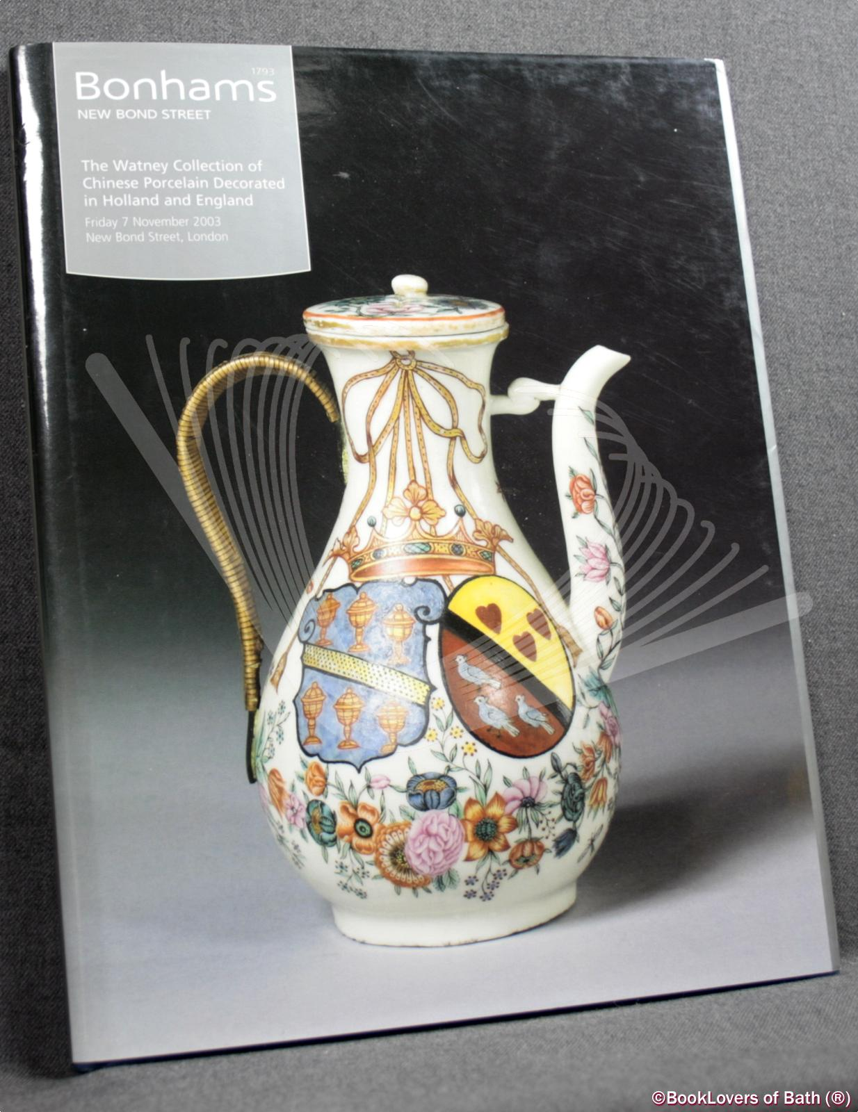 The Watney Collection of Chinese Porcelain Decorated in Holland and England Friday 7 November 2003 3pm - Anon.