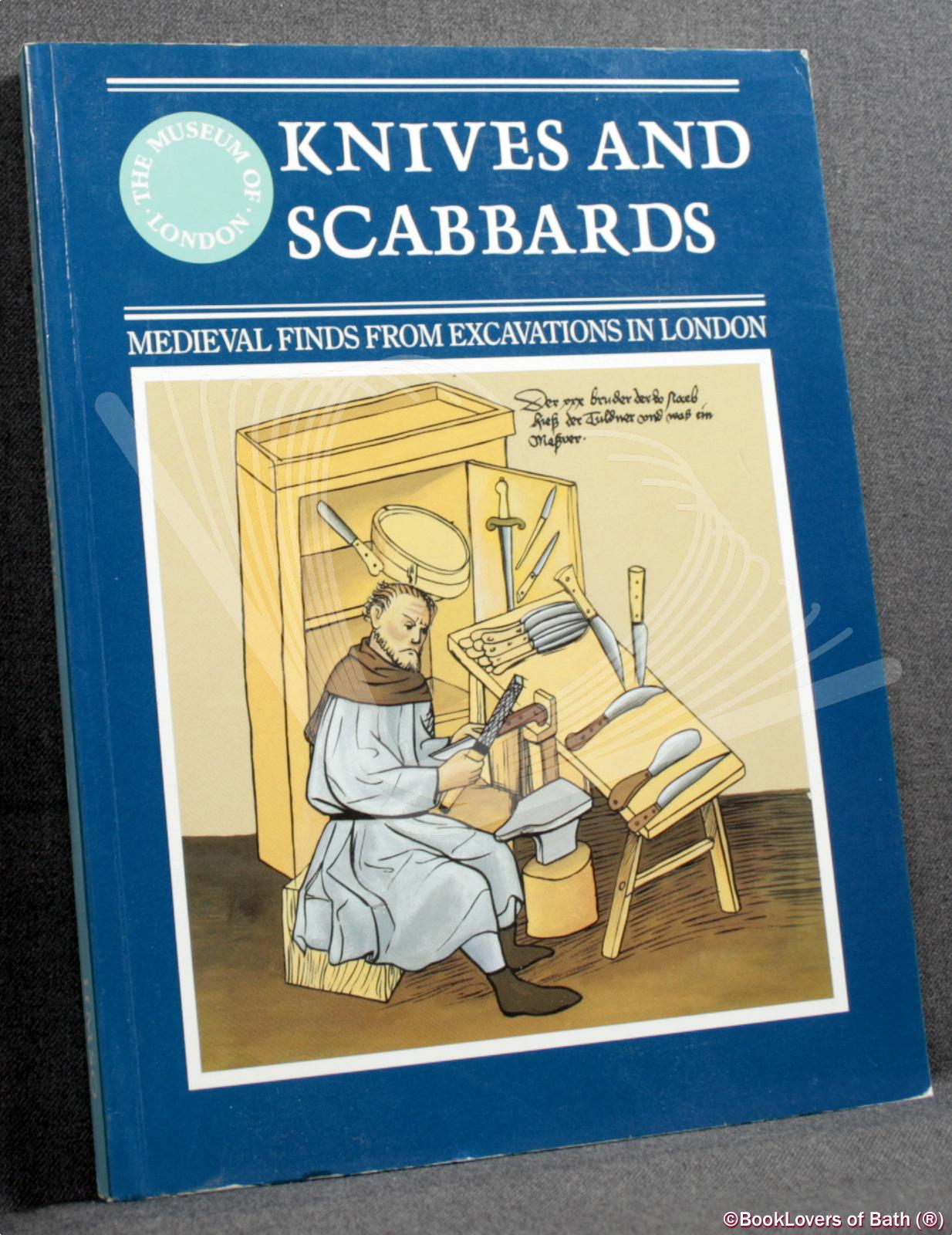 Knives and Scabbards: Medieval Finds from Excavations in London - J. Cowgill, M. de Neergaard, N. Griffiths with Contributions by F. O. Grew, A. G. Vince, T. Wilmott & P. Wilthew