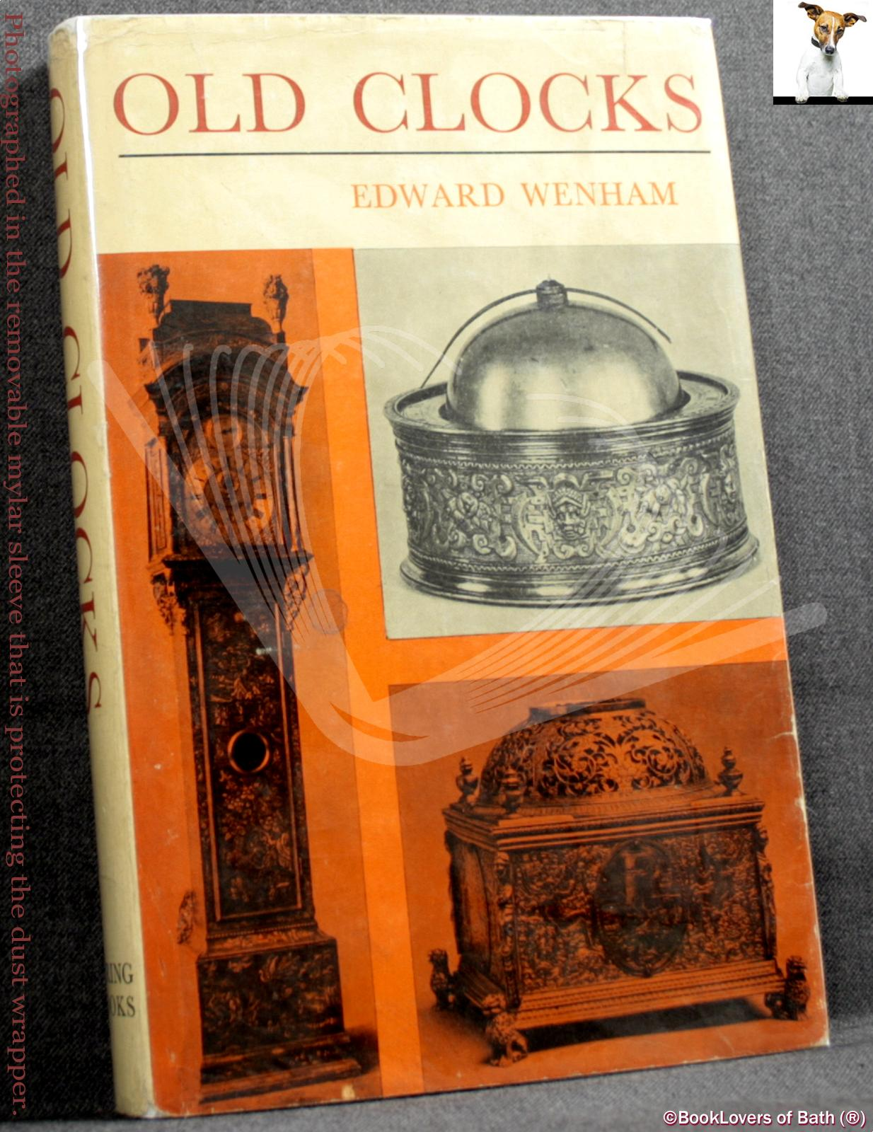 Old Clocks for Modern Use: With a Guide to Their Mechanism - Edward Wenham