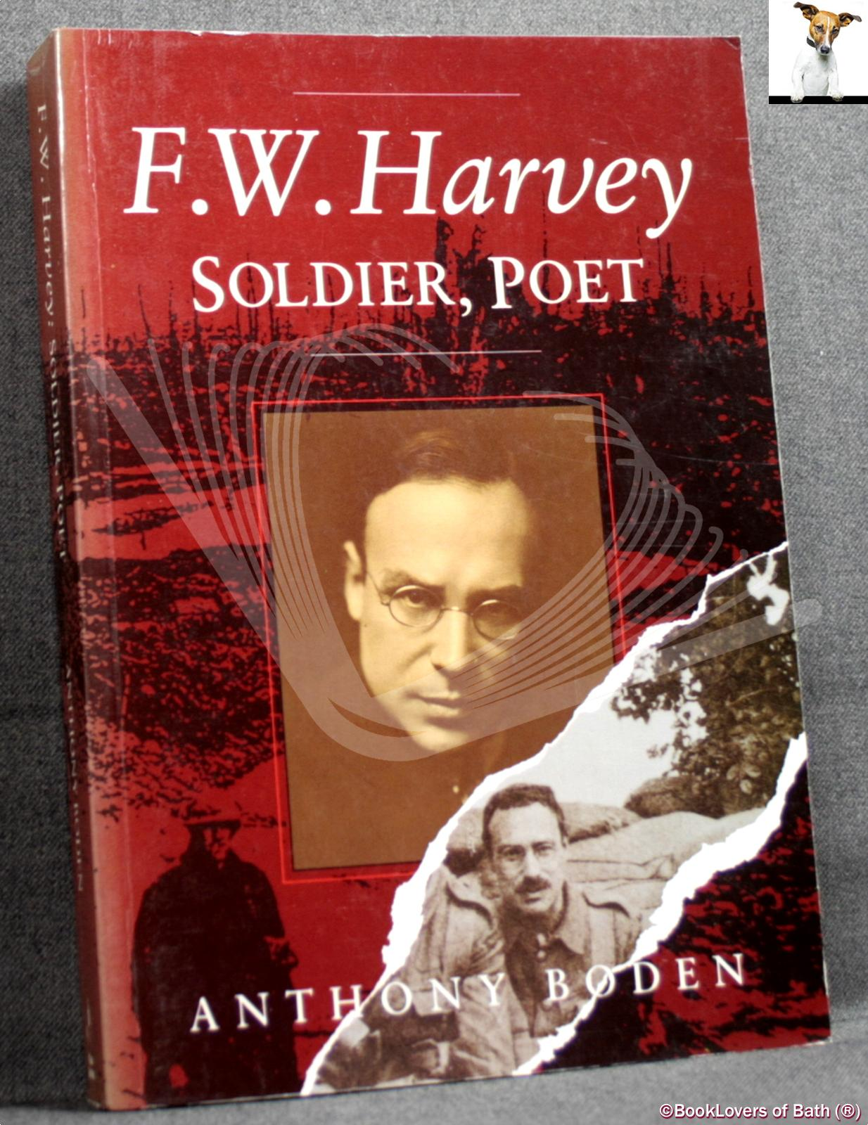 F. W. Harvey: Soldier, Poet - Anthony Boden