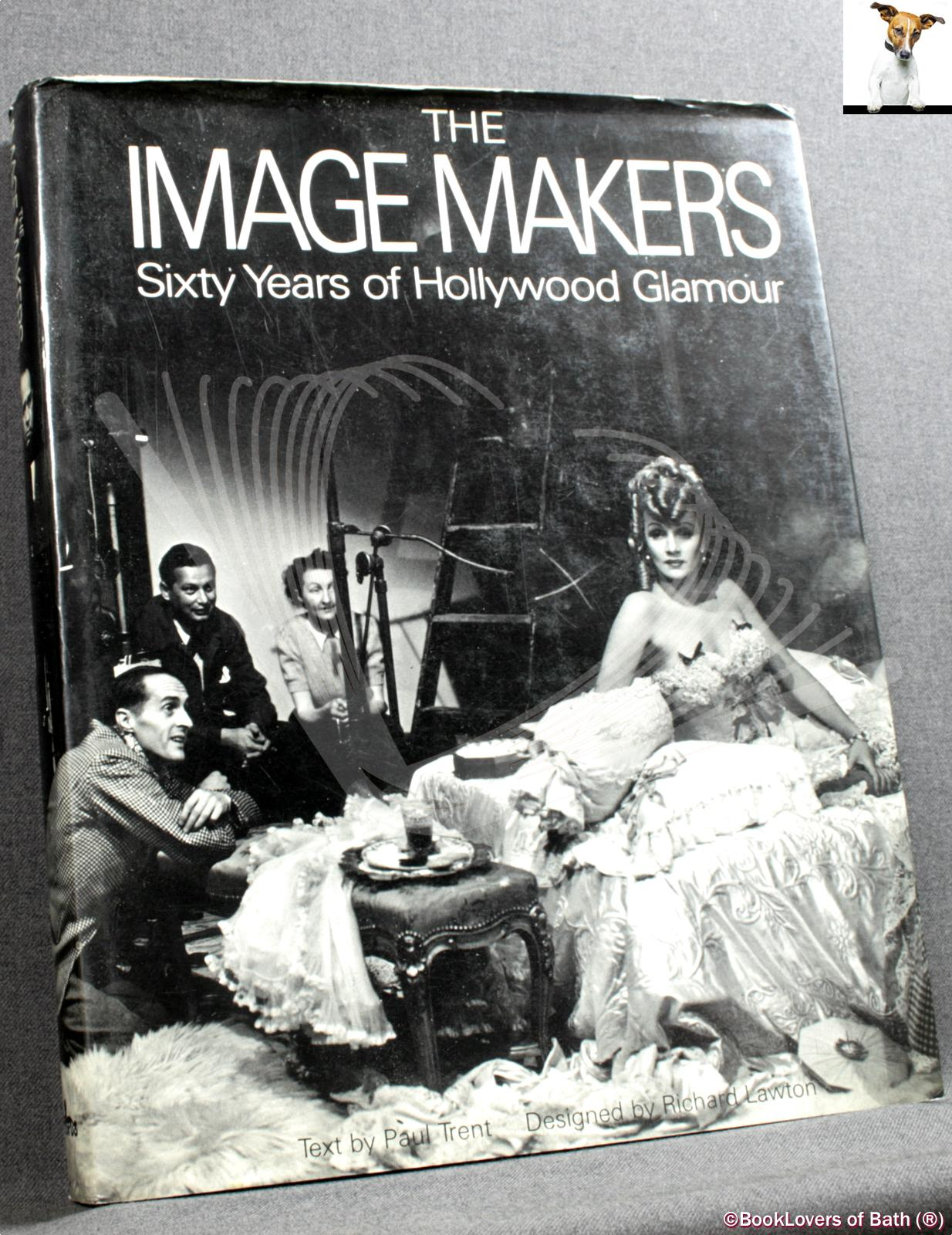 The Image Makers: Sixty Years of Hollywood Glamour - Paul Trent