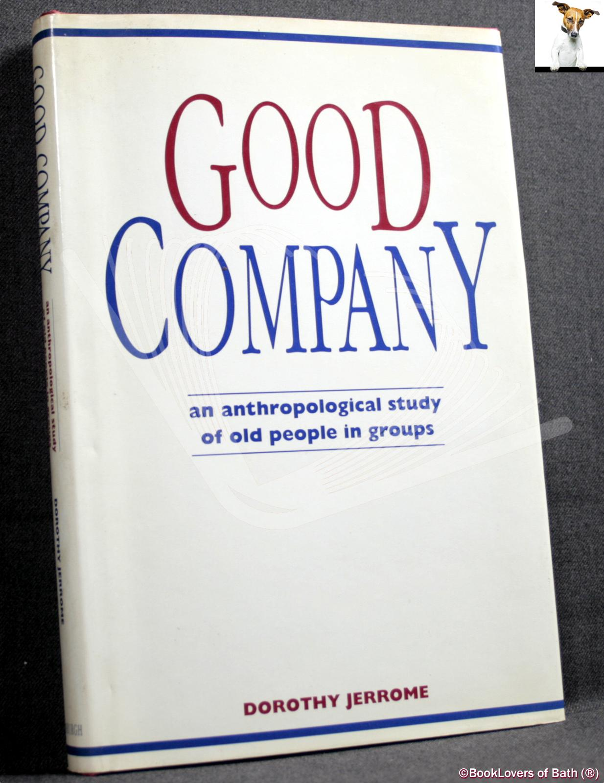 Good Company: An Anthropological Study of Old People in Groups - Dorothy Jerrome