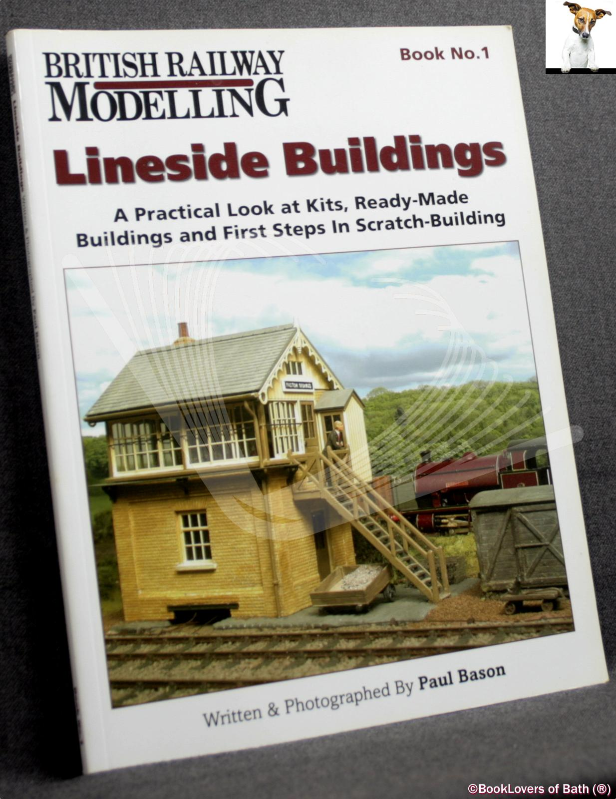 Lineside Buildings: A Practical Look at Kits, Ready-made Buildings and First Steps in Scratch-building - Paul Bason