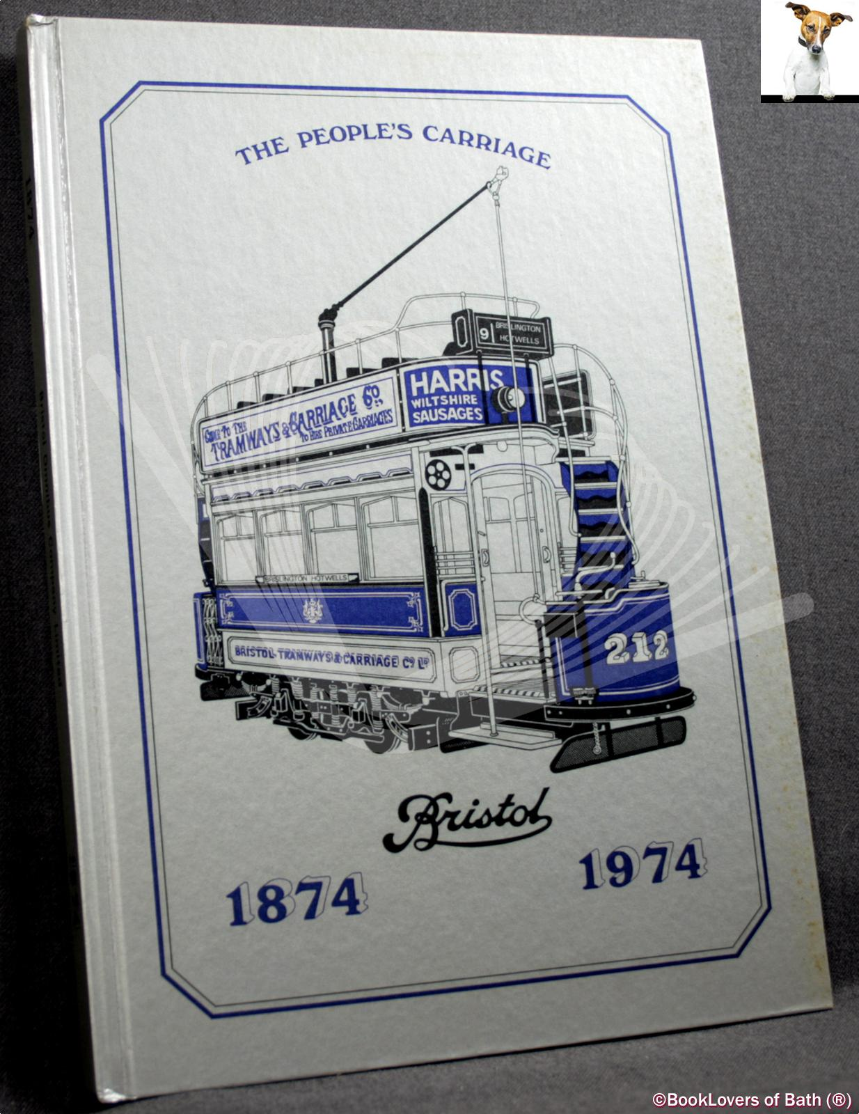 The People's Carriage 1874-1974: The History of Bristol Tramways Co. Ltd., Bristol Tramways & Carriage Co. Ltd., Bristol Omnibus Co. Ltd. - Anon.