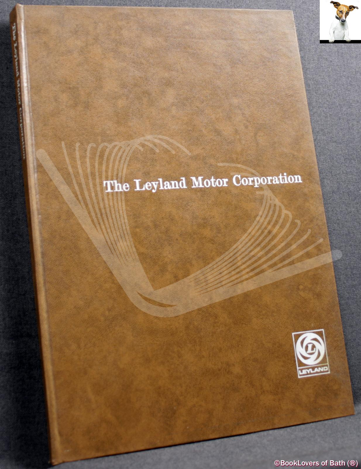 The Leyland Motor Corporation: Growth/Constitution/Factories/Products - Anon