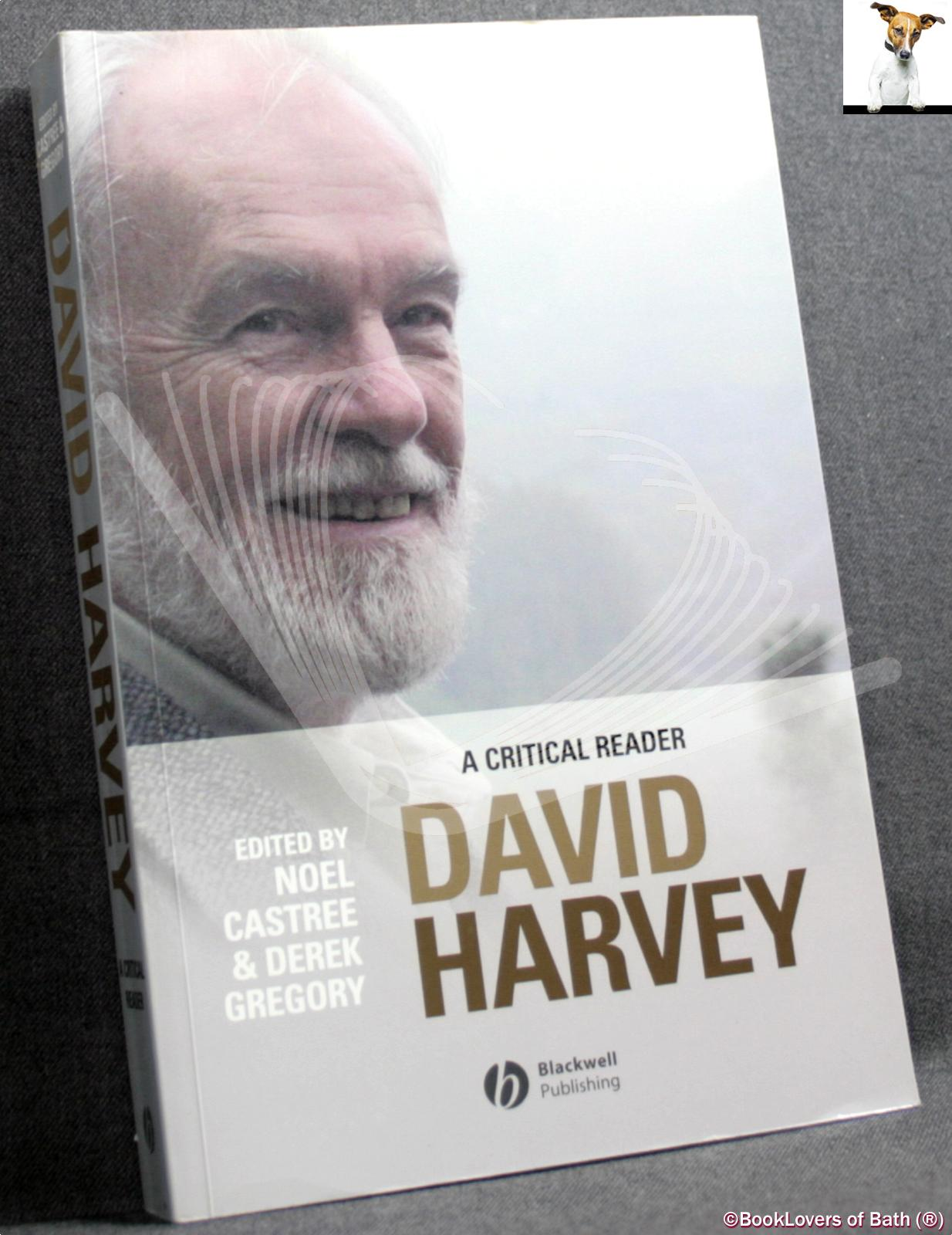 David Harvey: A Critical Reader - Edited by Noel Castree & Derek Gregory