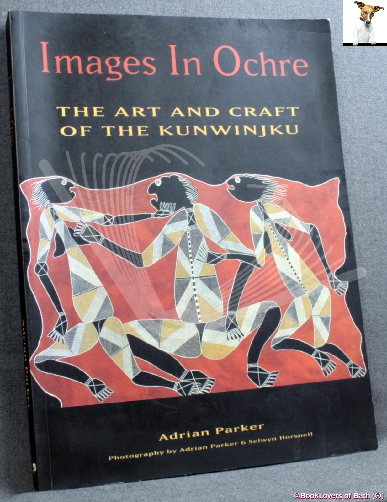 Images in Ochre: The Art and Craft of the Kunwinjku - Adrian Parker
