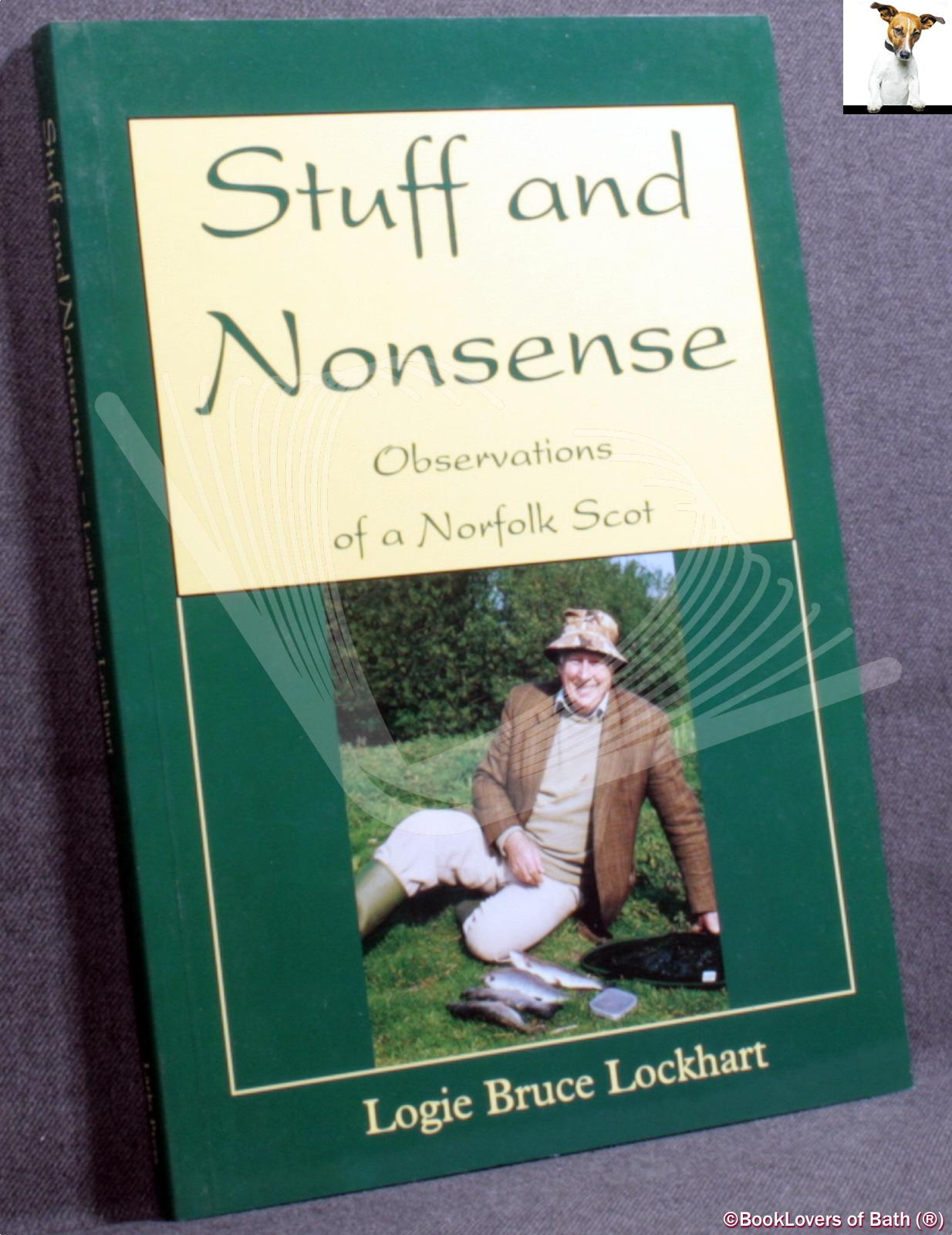 Stuff and Nonsense: Observations of a Norfolk Scot - Logie Bruce Lockhart