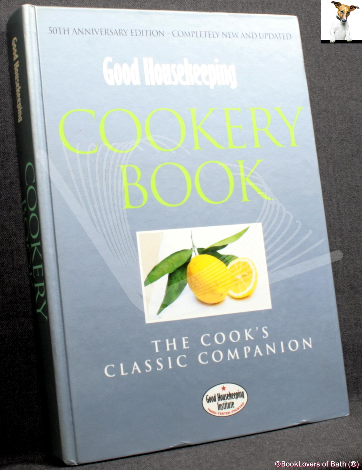 Good Housekeeping Cookery Book: The Cook's Classic Companion - Anon