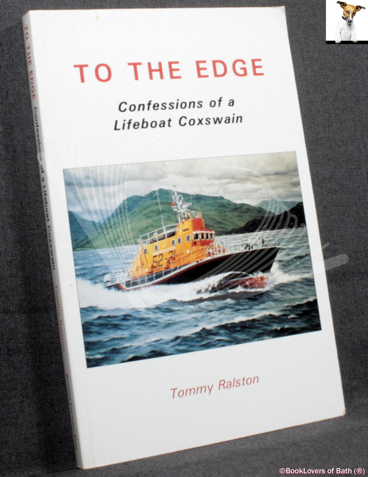 To the Edge: Confessions of a Lifeboat Coxswain - Tommy Ralston
