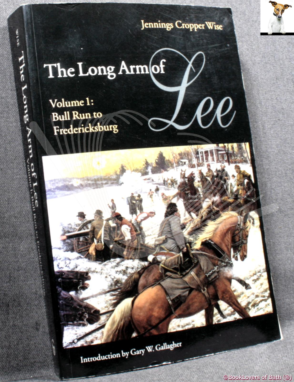 The Long Arm of Lee, Or, the History of the Artillery of the Army of Northern Virginia Volume 1: Bull Run to Fredericksburg - Jennings Cropper Wise
