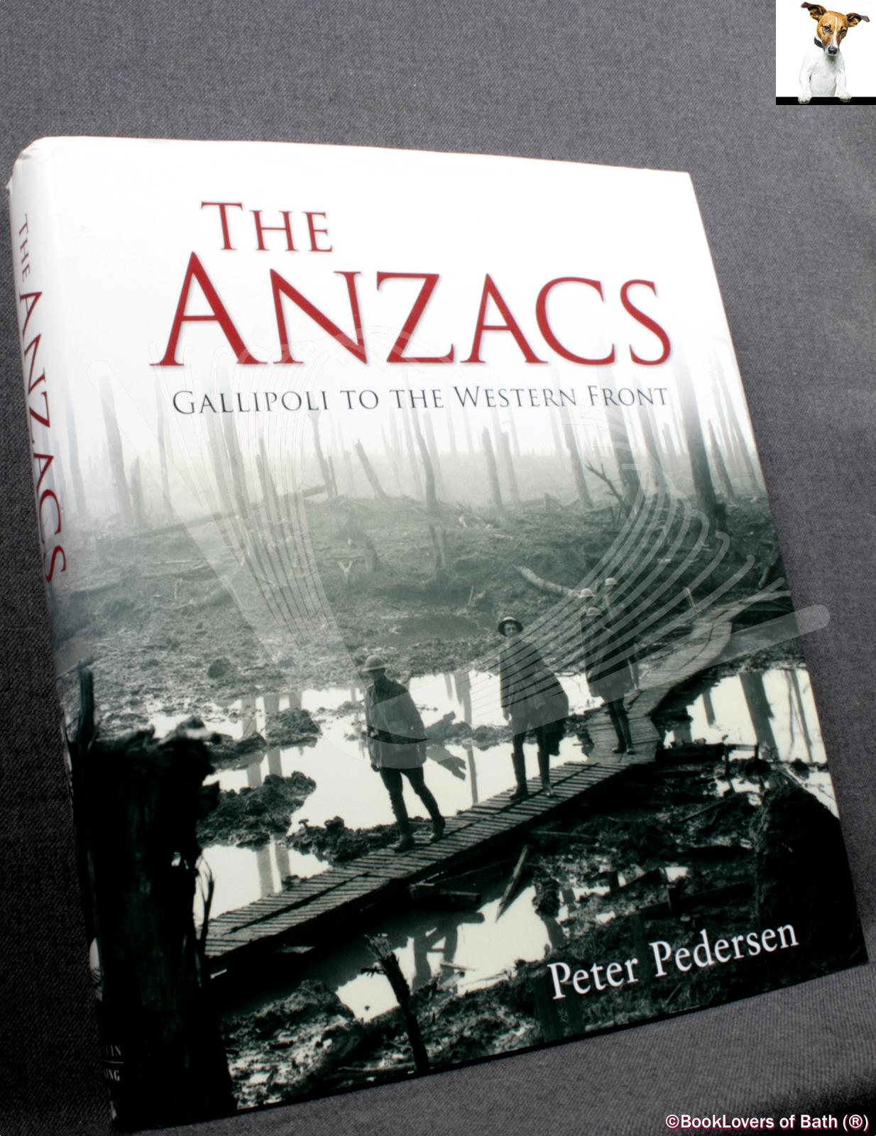 The Anzacs: Gallipoli to the Western Front - Peter Pedersen