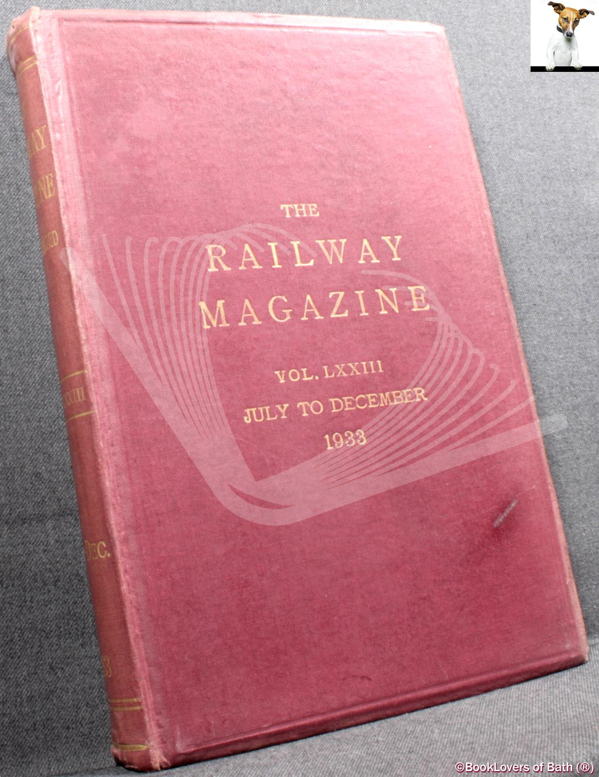 The Railway Magazine Voluime LXXIII July to December 1933 - Anon