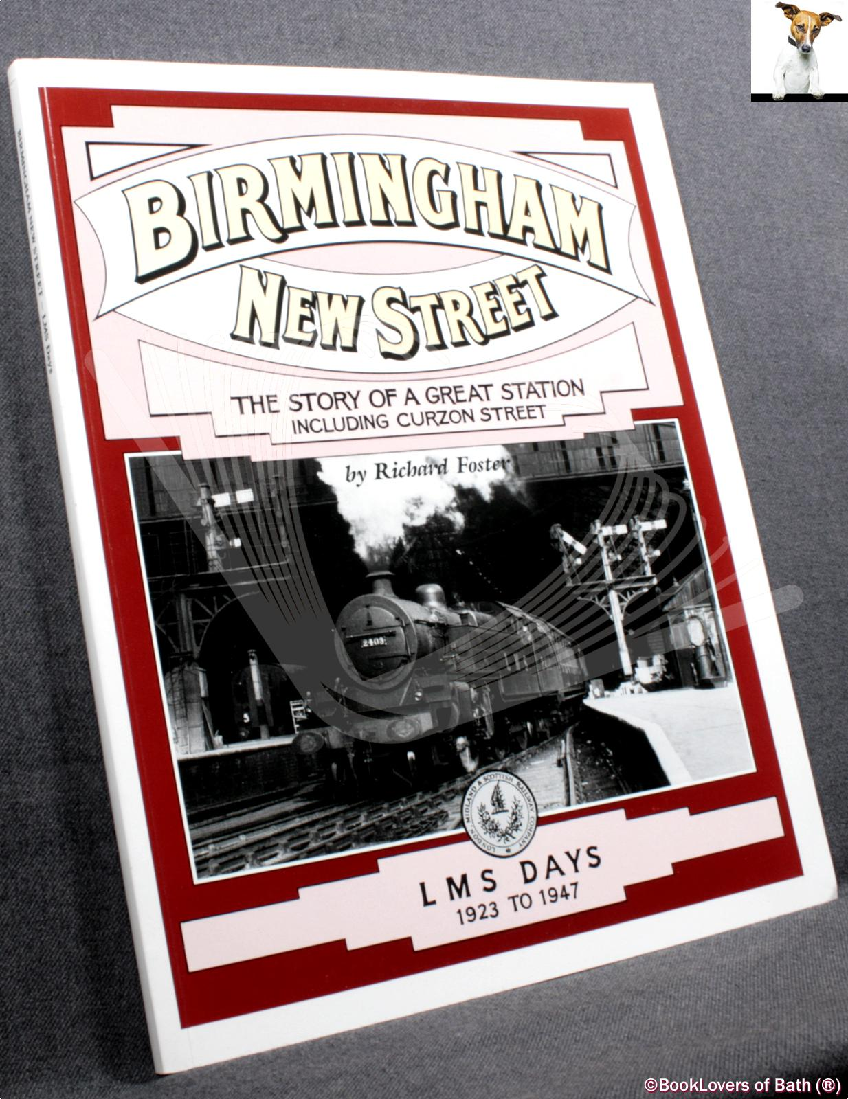 Birmingham New Street the Story of a Great Station Including Curzon Street: Volume 3 LMS Days 1923 to 1947 - Richard Foster
