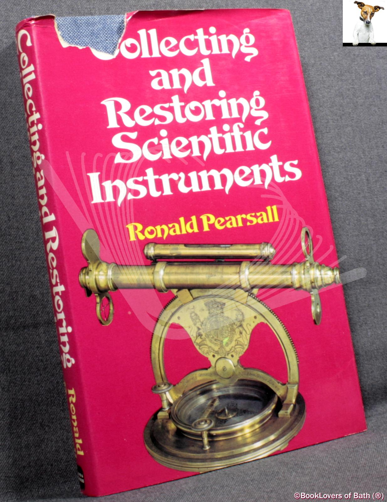 Collecting and Restoring Scientific Instruments - Ronald Pearsall