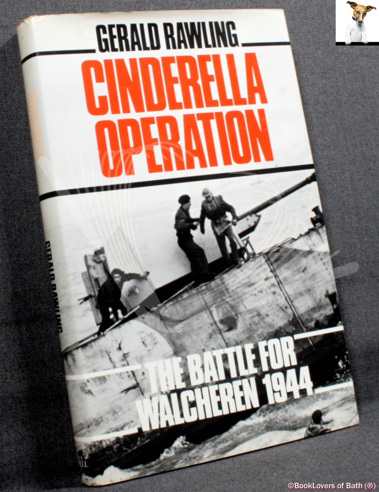 Cinderella Operation: The Battle for Walcheren 1944 - Gerald Rawling