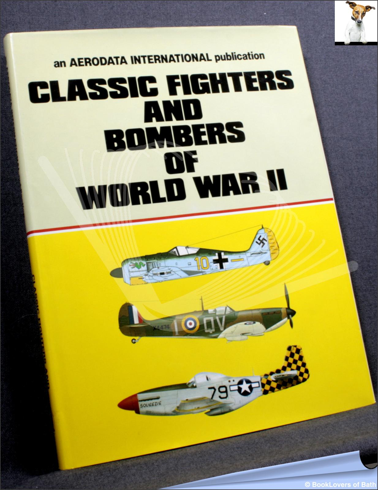 Classic Fighters and Bombers of World War II - Anon