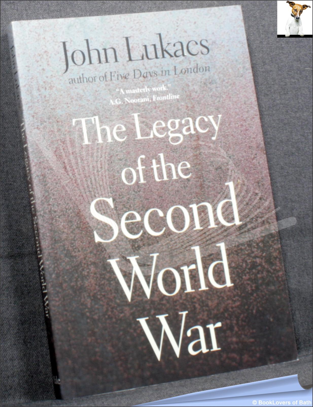 The Legacy of the Second World War - John Lukacs