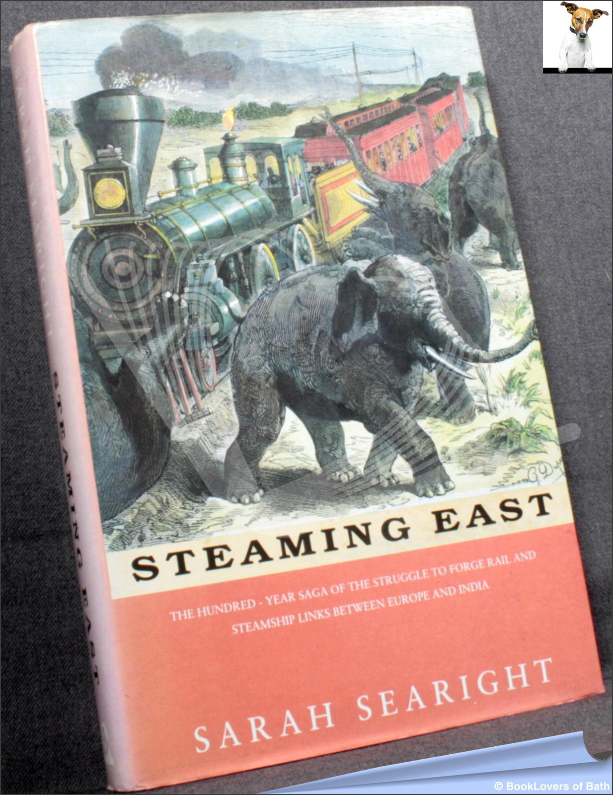 Steaming East: The Forging of Steamship and Rail Links Between Europe and Asia - Sarah Searight