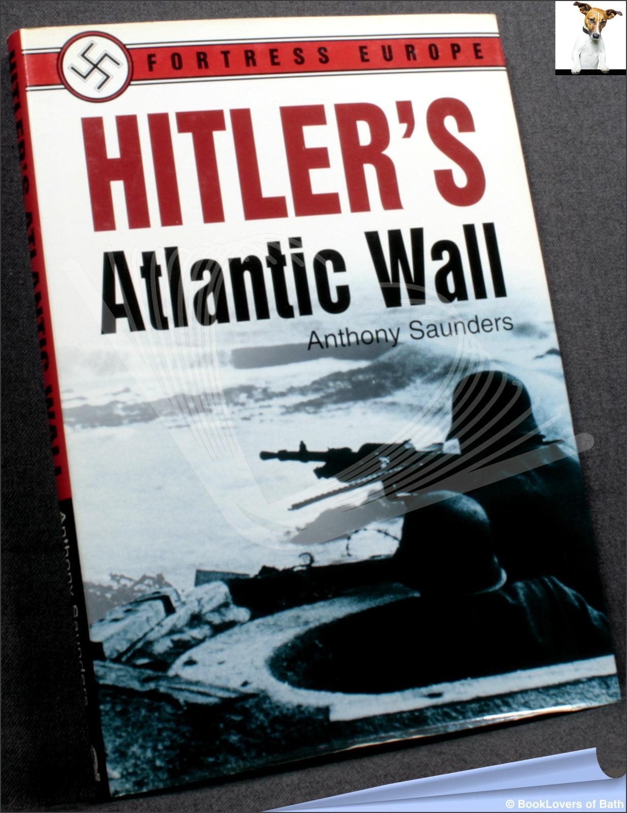 Hitler's Atlantic Wall - Anthony Saunders