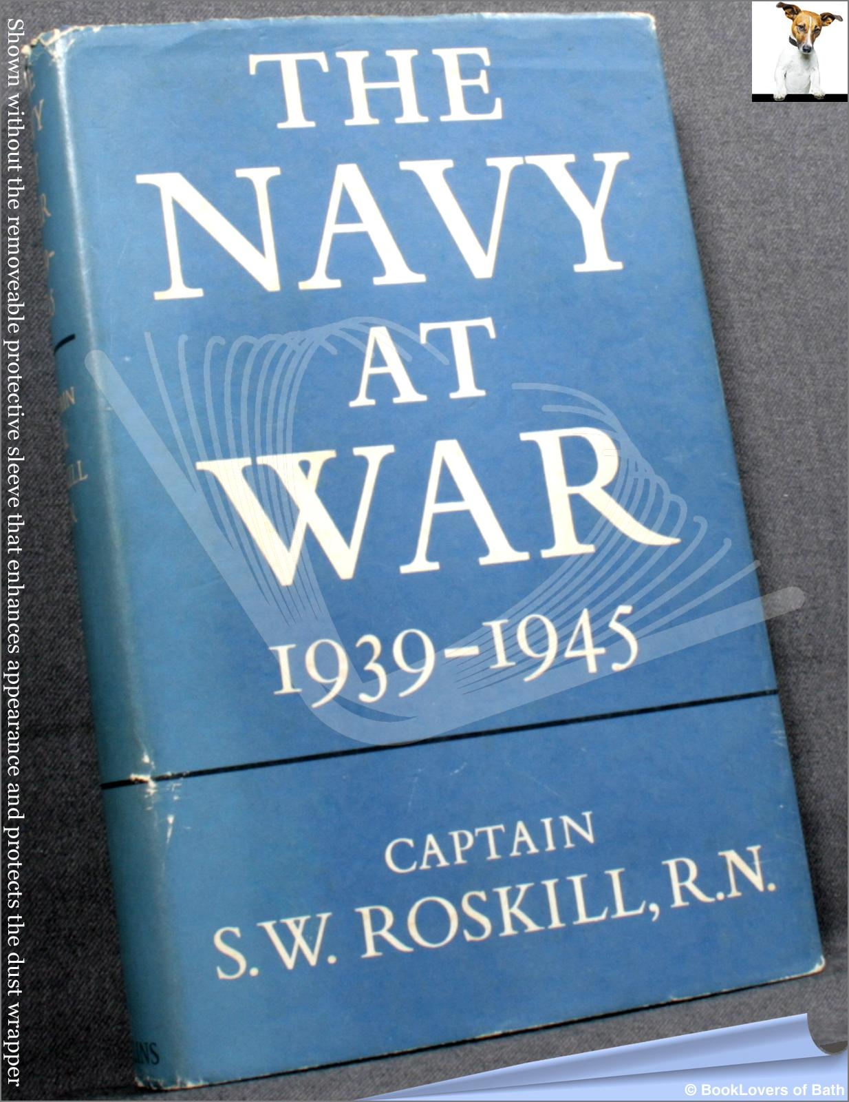 The Navy at War 1939-1945 - S. W. (Stephen Wentworth) Roskill