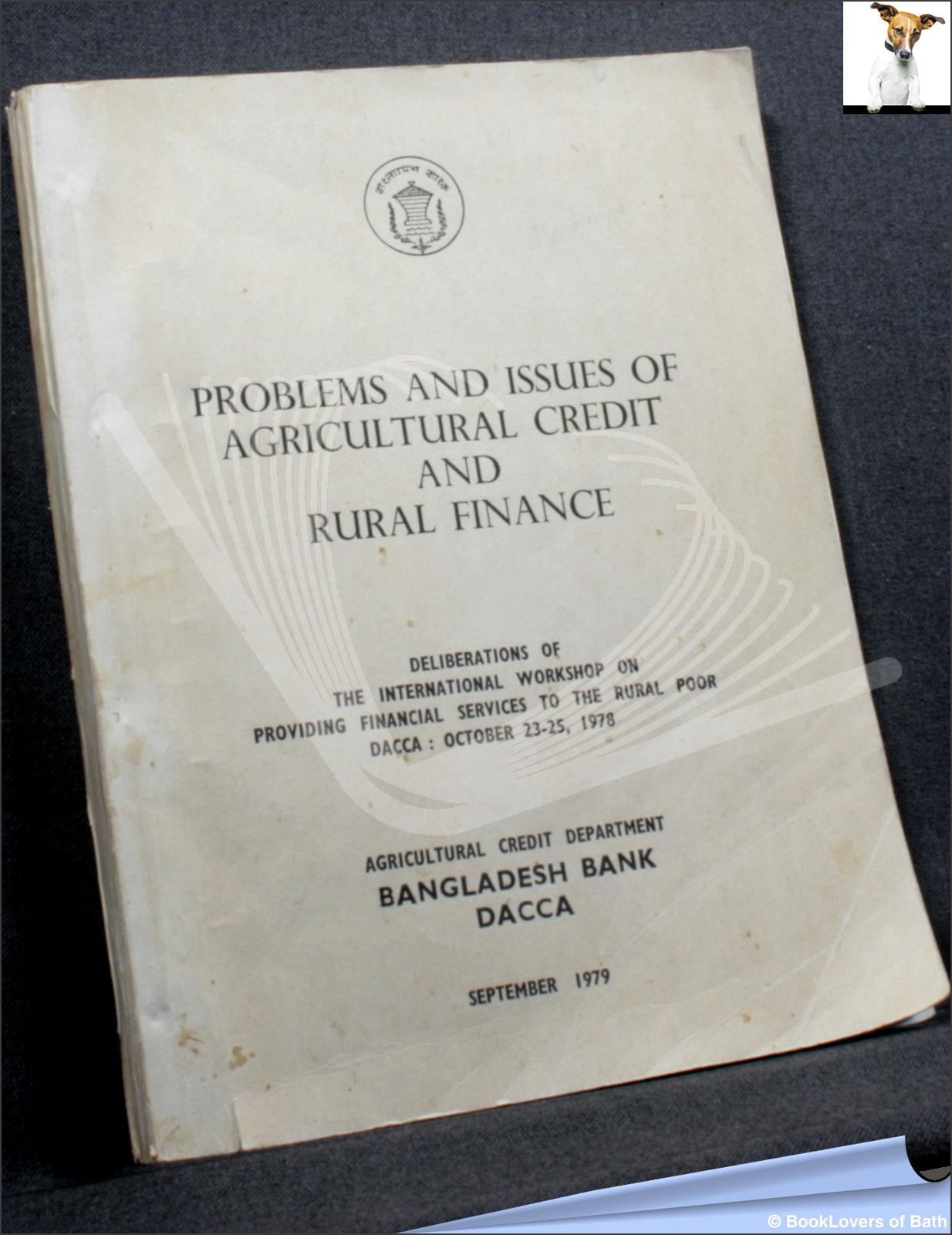Problems and Issues of Agricultural Credit and Rural Finance: Deliberations of the International Workshop on Providing Financial Services to the Rural Poor, Dacca, October 23-25, 1978 - Anon