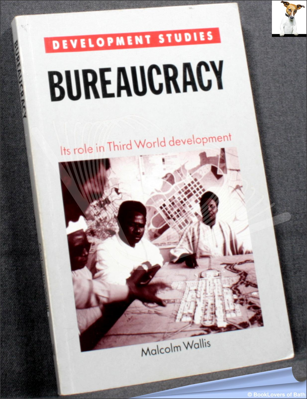 Bureaucracy: Its Role in Third World Development - Malcolm Wallis