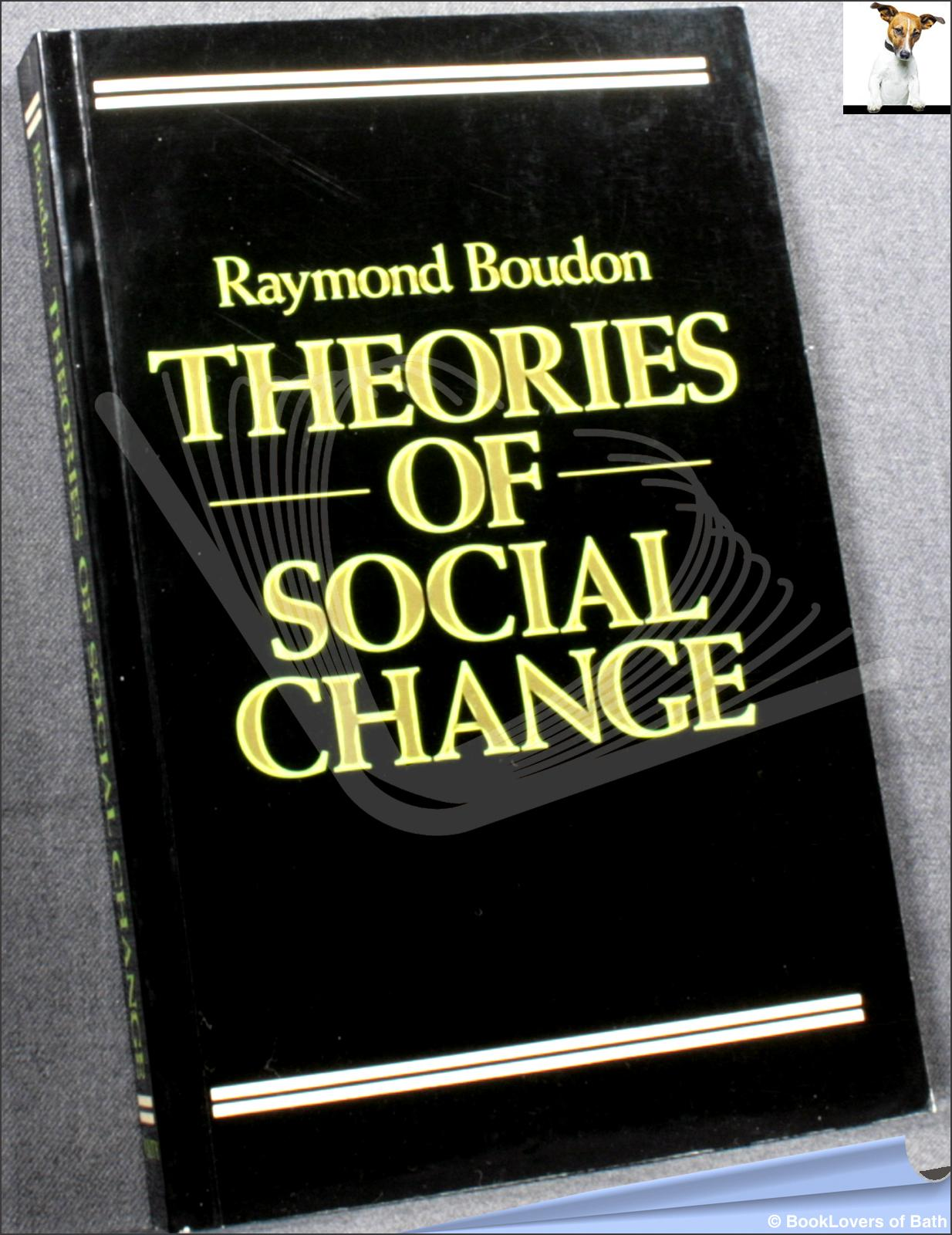 Theories of Social Change: A Critical Appraisal - Raymond Boudon