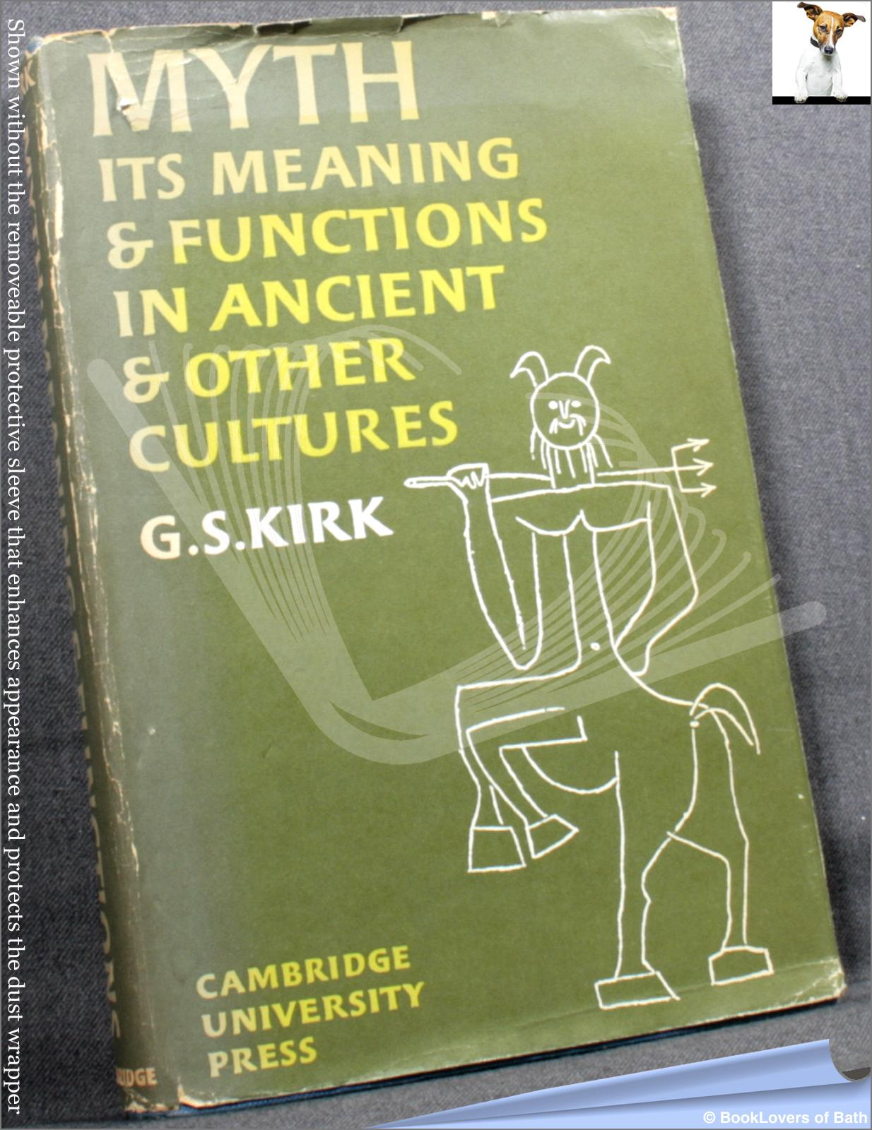 Myth: Its Meaning and Functions in Ancient and Other Cultures - G. S. (Geoffrey Stephen) Kirk