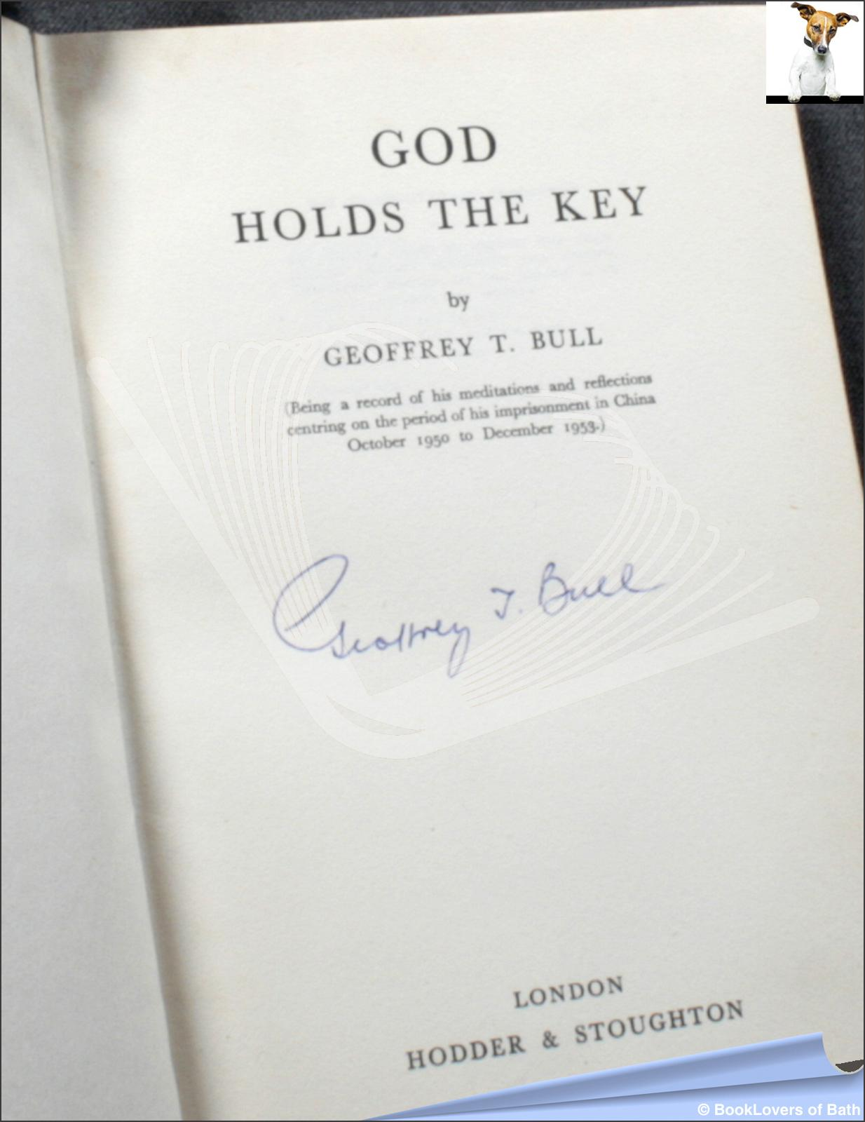 God Holds the Key Geoffrey T. (Taylor) Bull