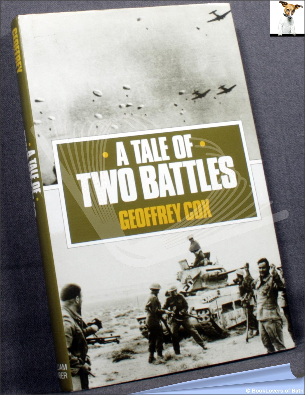 A Tale of Two Battles: A Personal Memoir of Crete and the Western Desert, 1941 - Geoffrey Cox