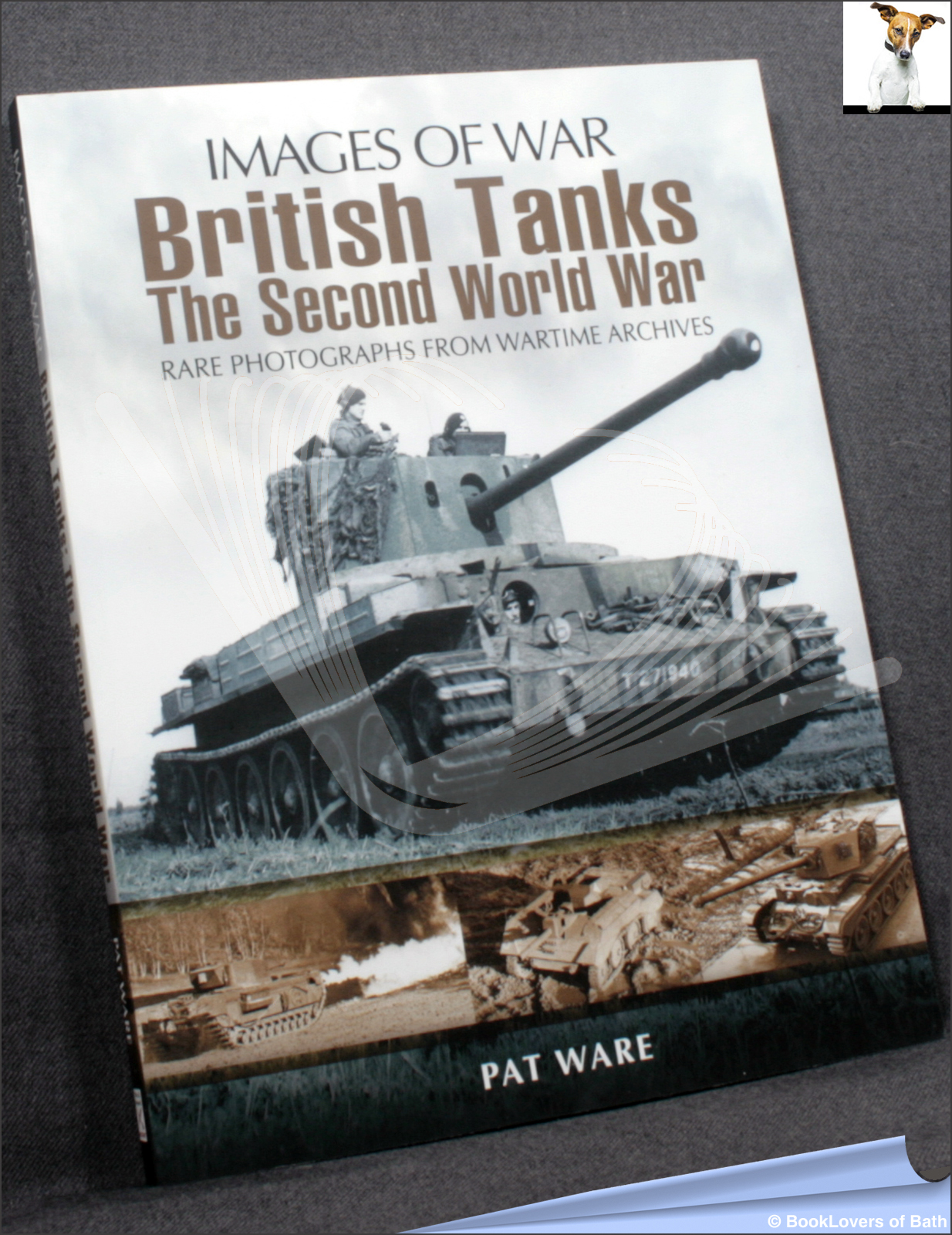 British Tanks: The Second World War: Rare Photographs from Wartime Archives - Pat Ware