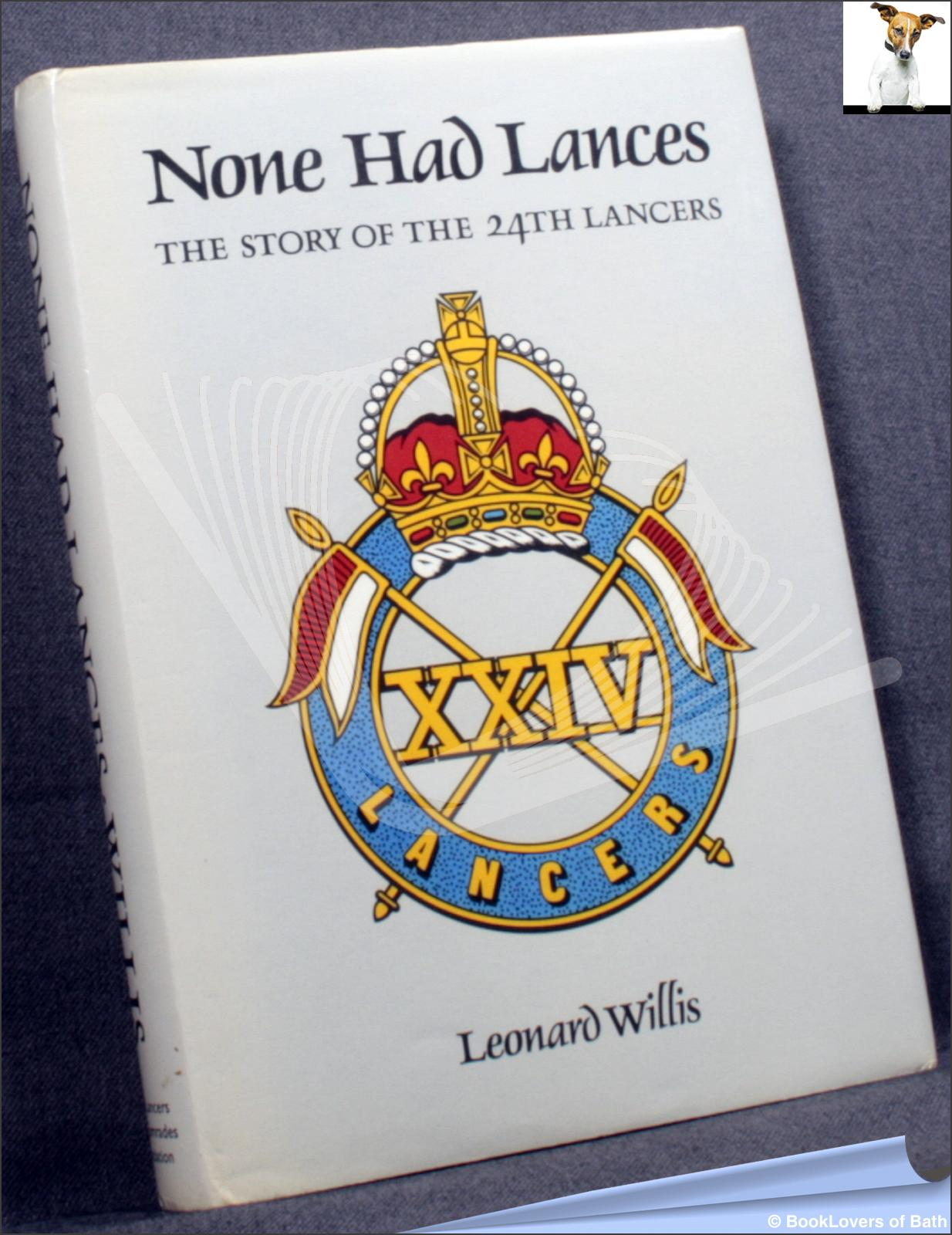 None Had Lances: The Story of the 24th Lancers - Leonard Willis