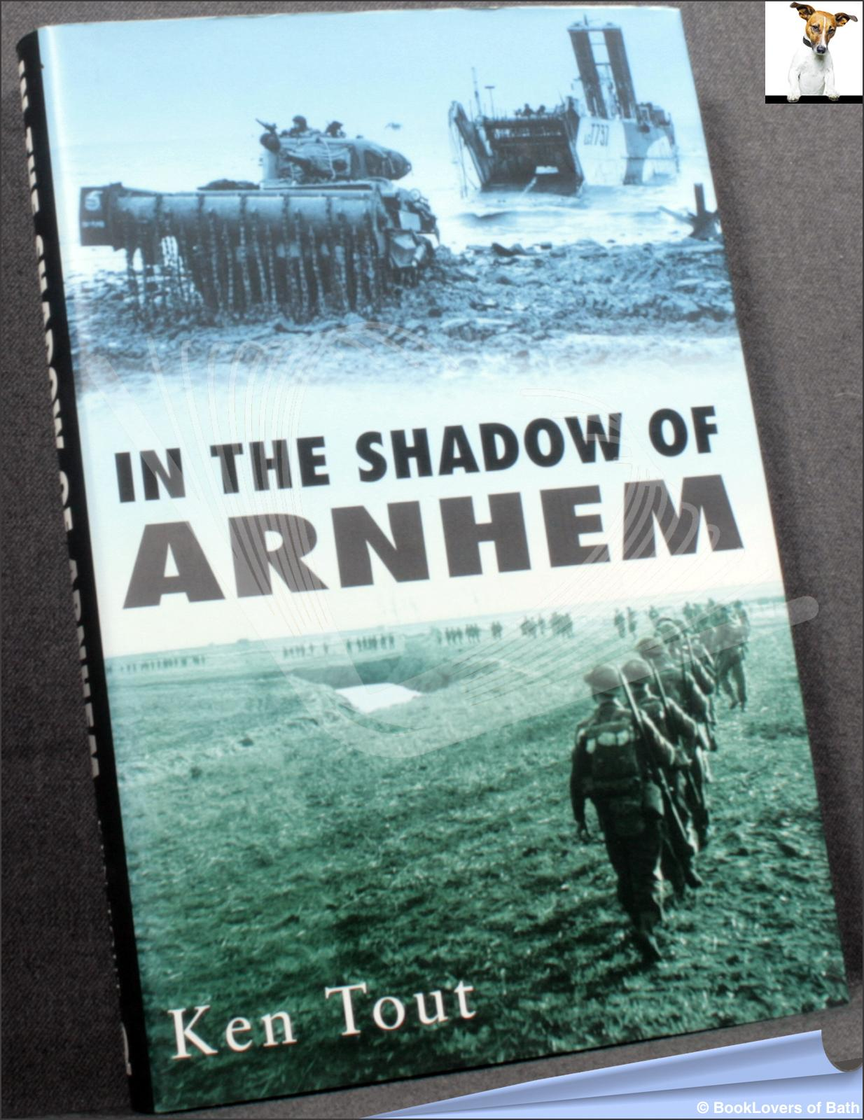 In the Shadow of Arnhem: The Battle for the Lower Maas, September-November 1944 - Ken Tout
