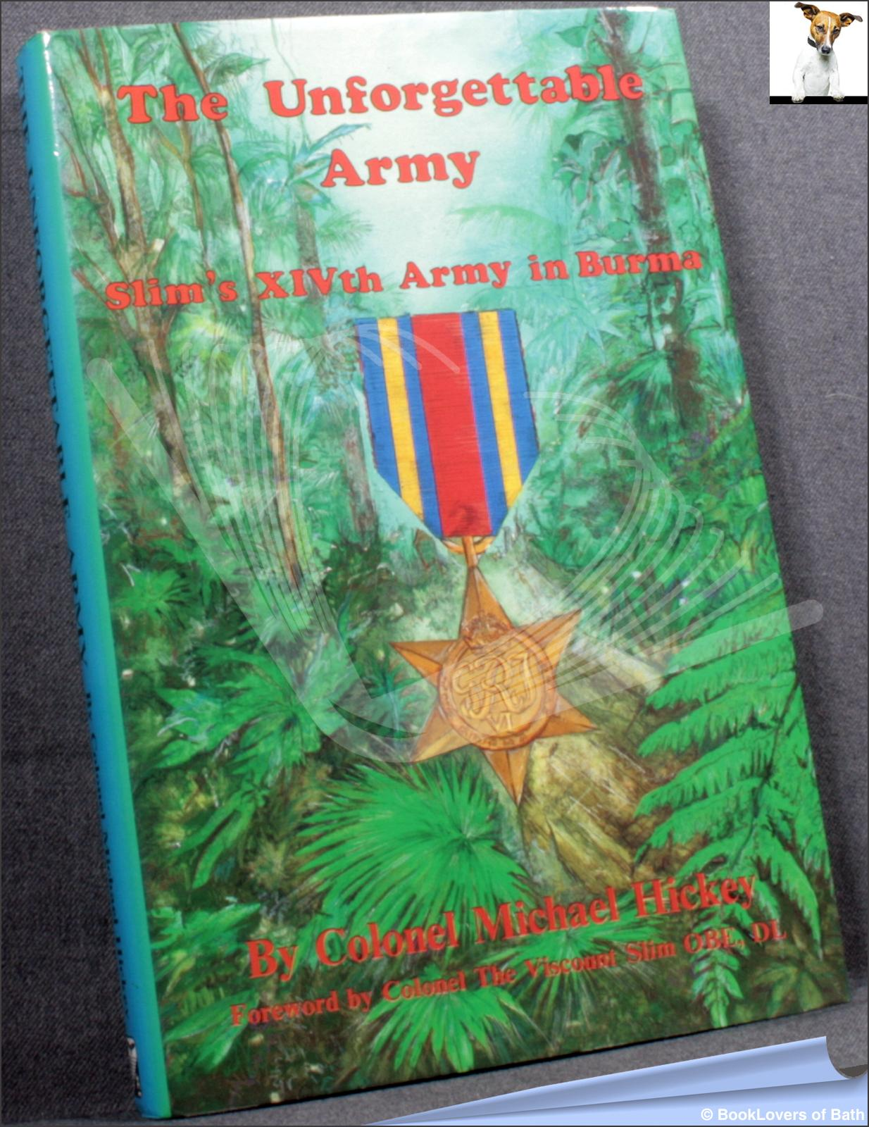 The Unforgettable Army: Slim's XIVth Army in Burma - Michael Hickey