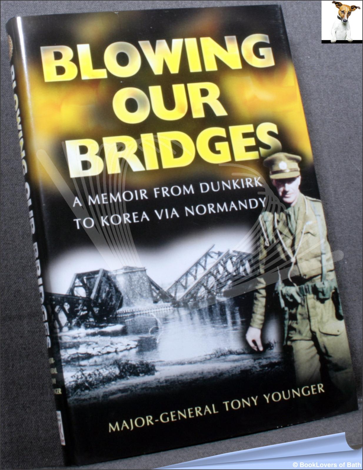 Blowing Our Bridges: A Memoir from Dunkirk to Korea Via Normandy - Tony Younger