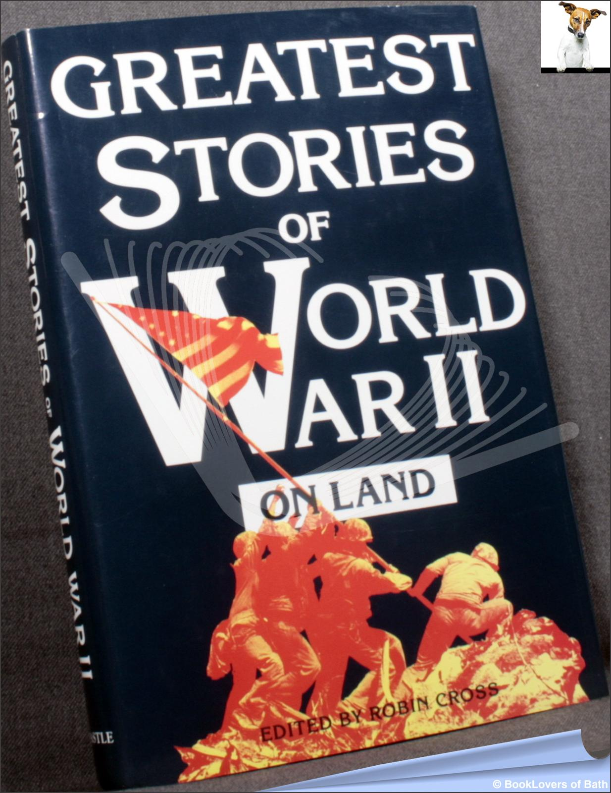 The Greatest Stories of World War II: On Land - Robin Cross