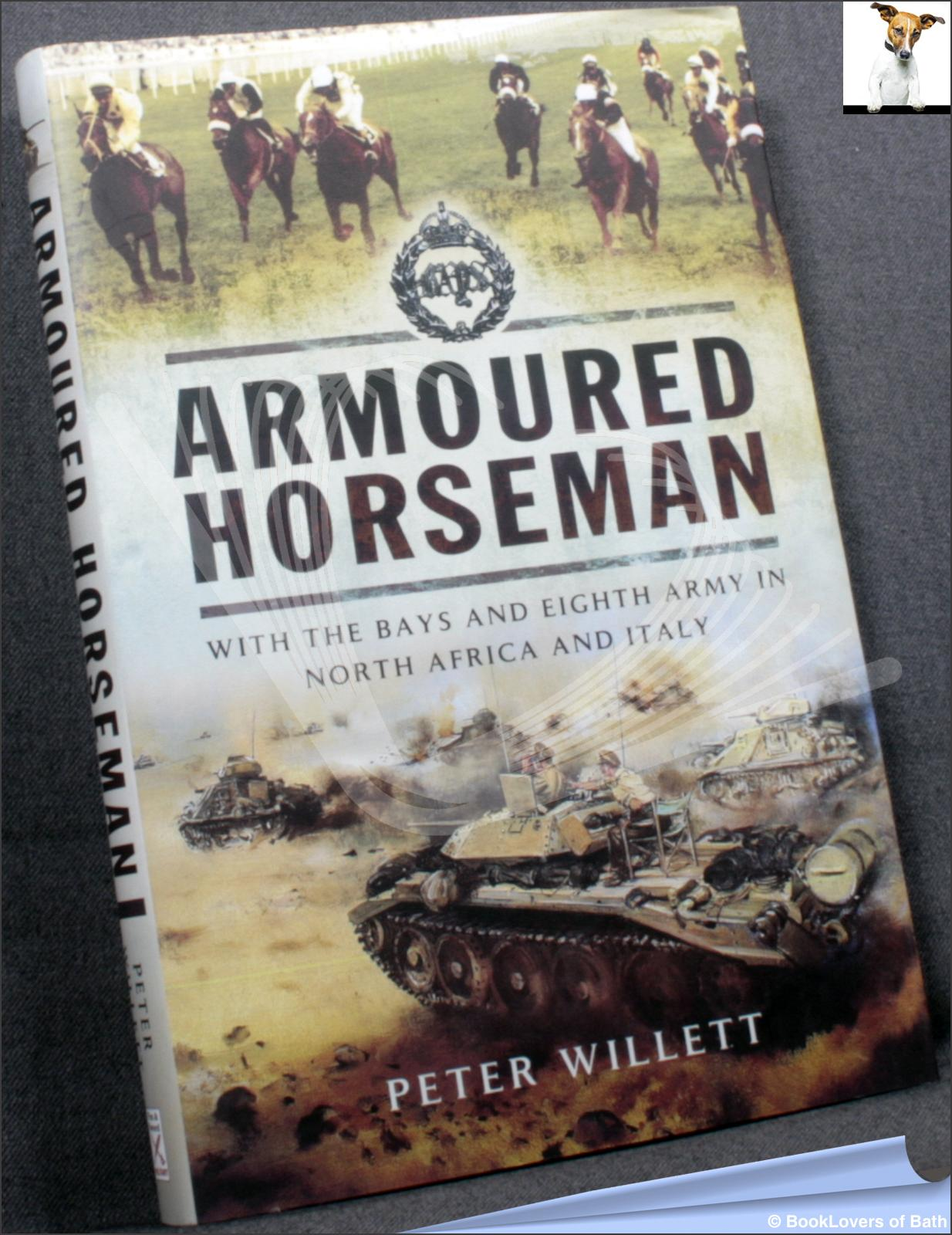 Armoured Horseman: With the Bays and Eighty Army in North Africa and Italy - Peter Willett