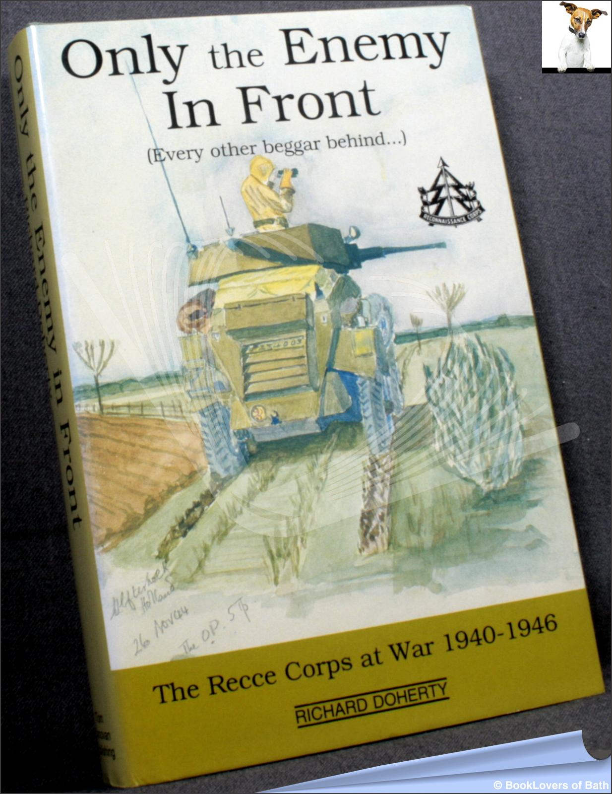 Only the Enemy in Front (every Other Beggar Behind...): The Recce Corps at War, 1940-1946 - Richard Doherty