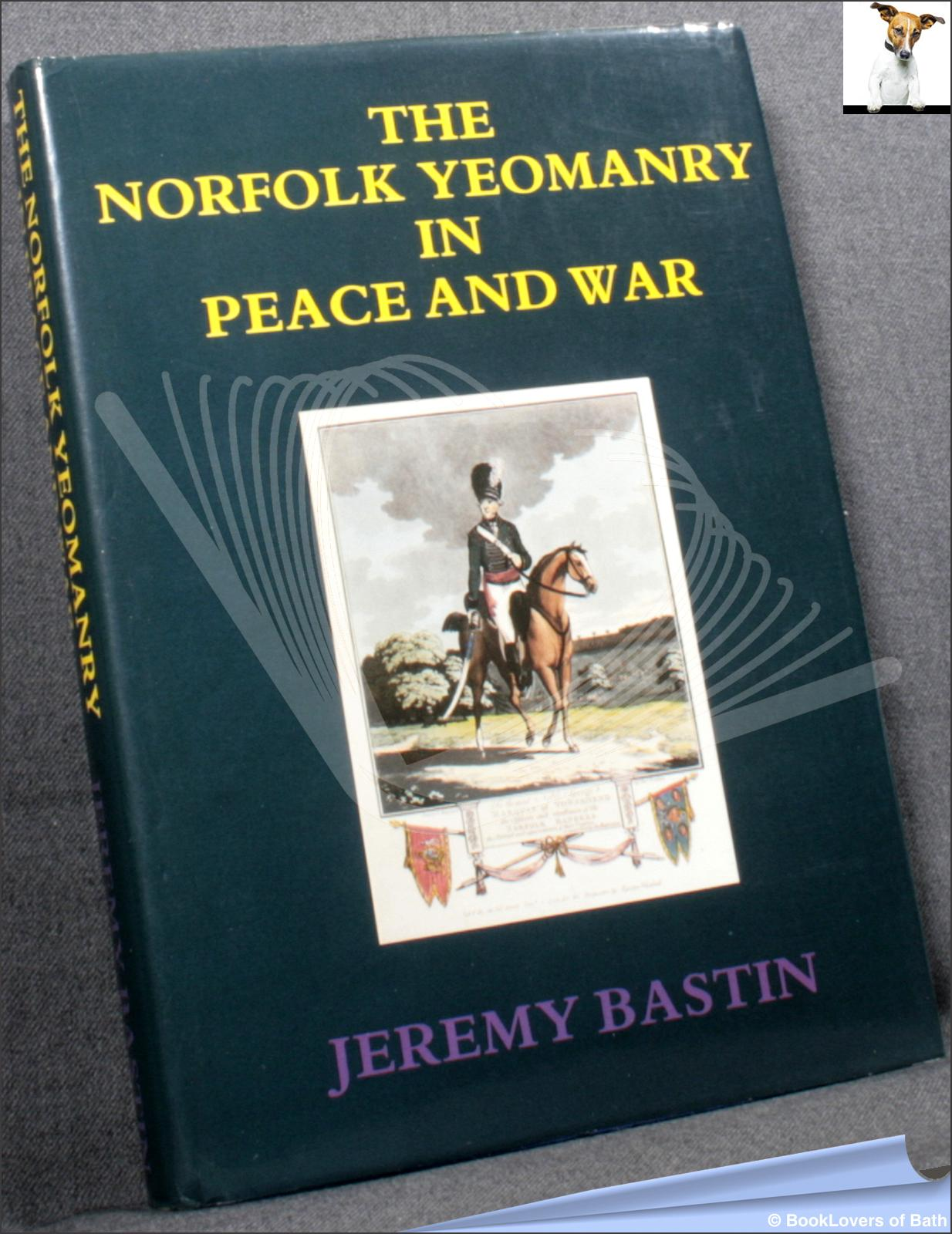 The Norfolk Yeomanry in Peace and War 1782-1961 - Jeremy Bastin