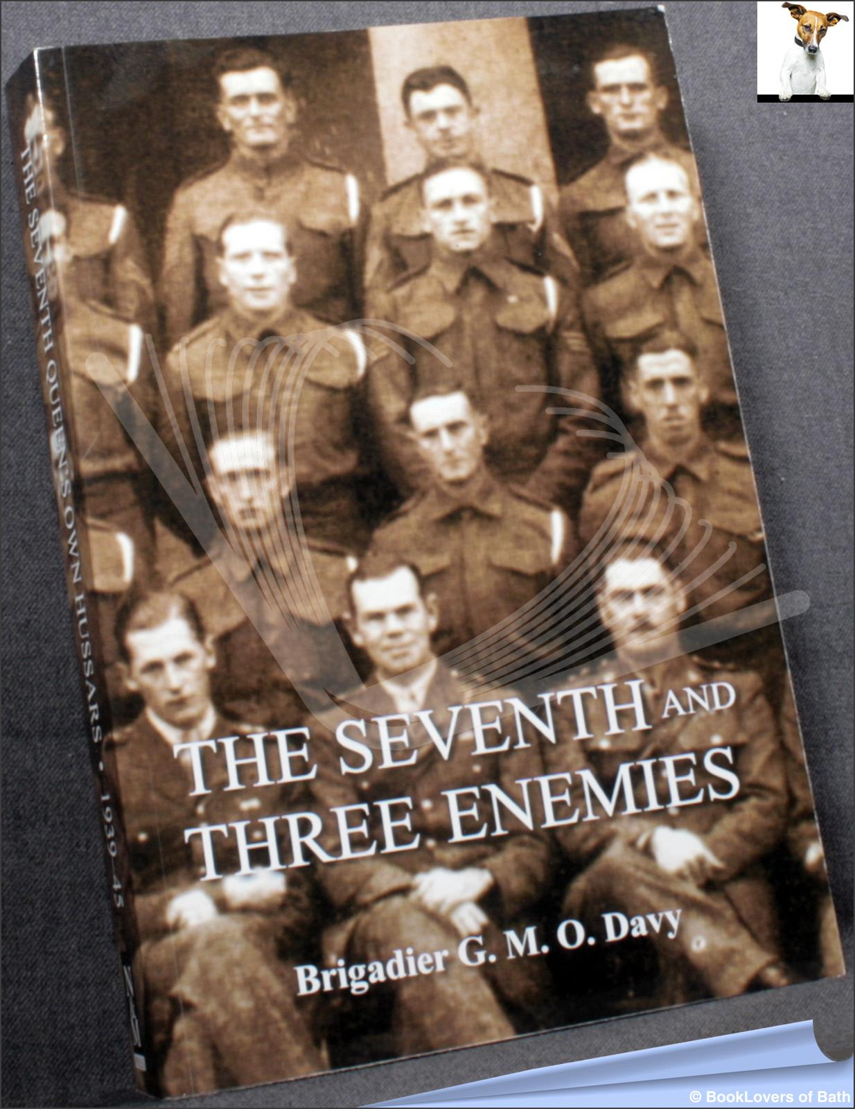 The Seventh and Three Enemies: The Story of World War II and the 7th Queen's Own Hussars - G. M. O. Davy